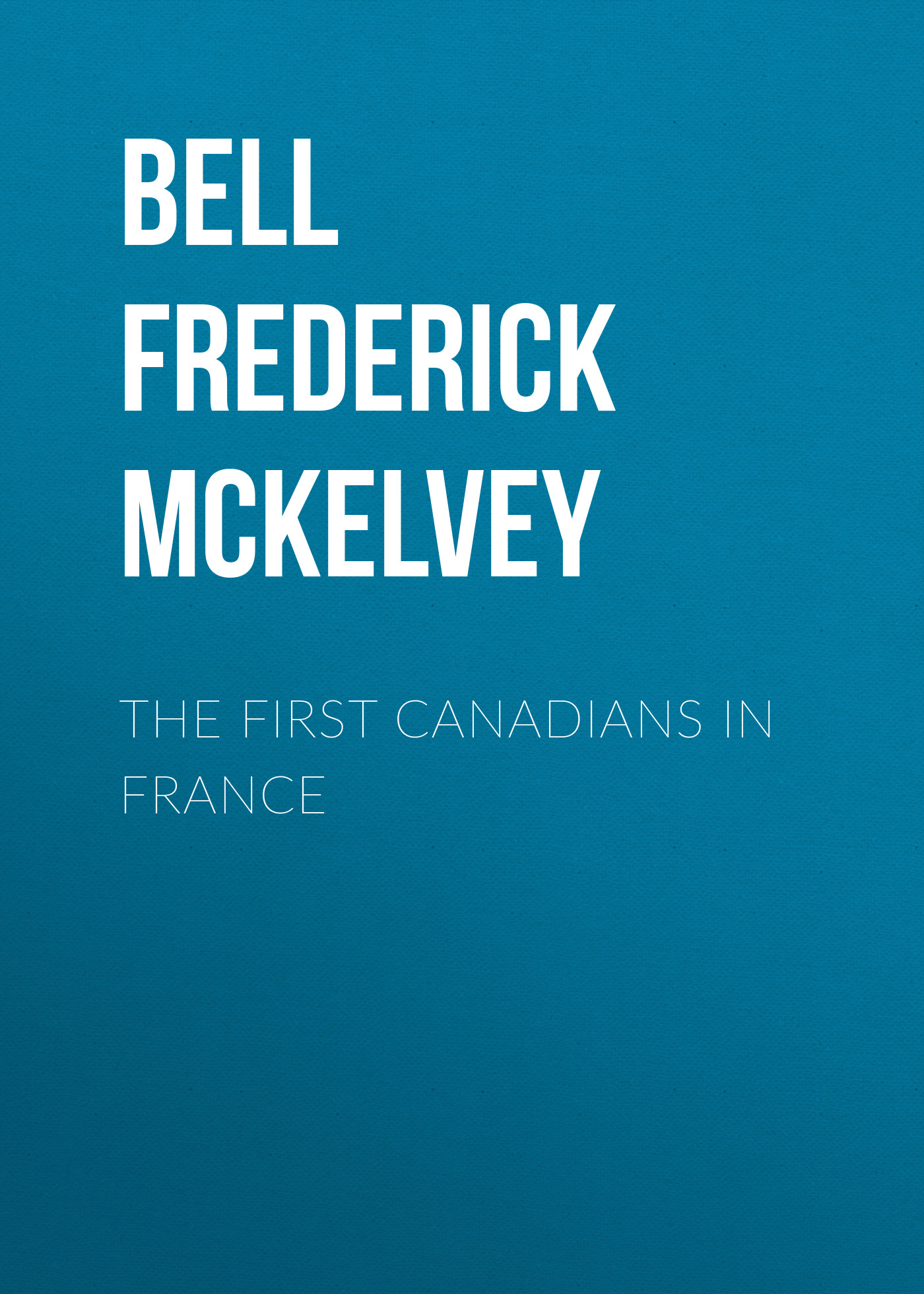 Bell Frederick McKelvey The First Canadians in France frederick law olmsted