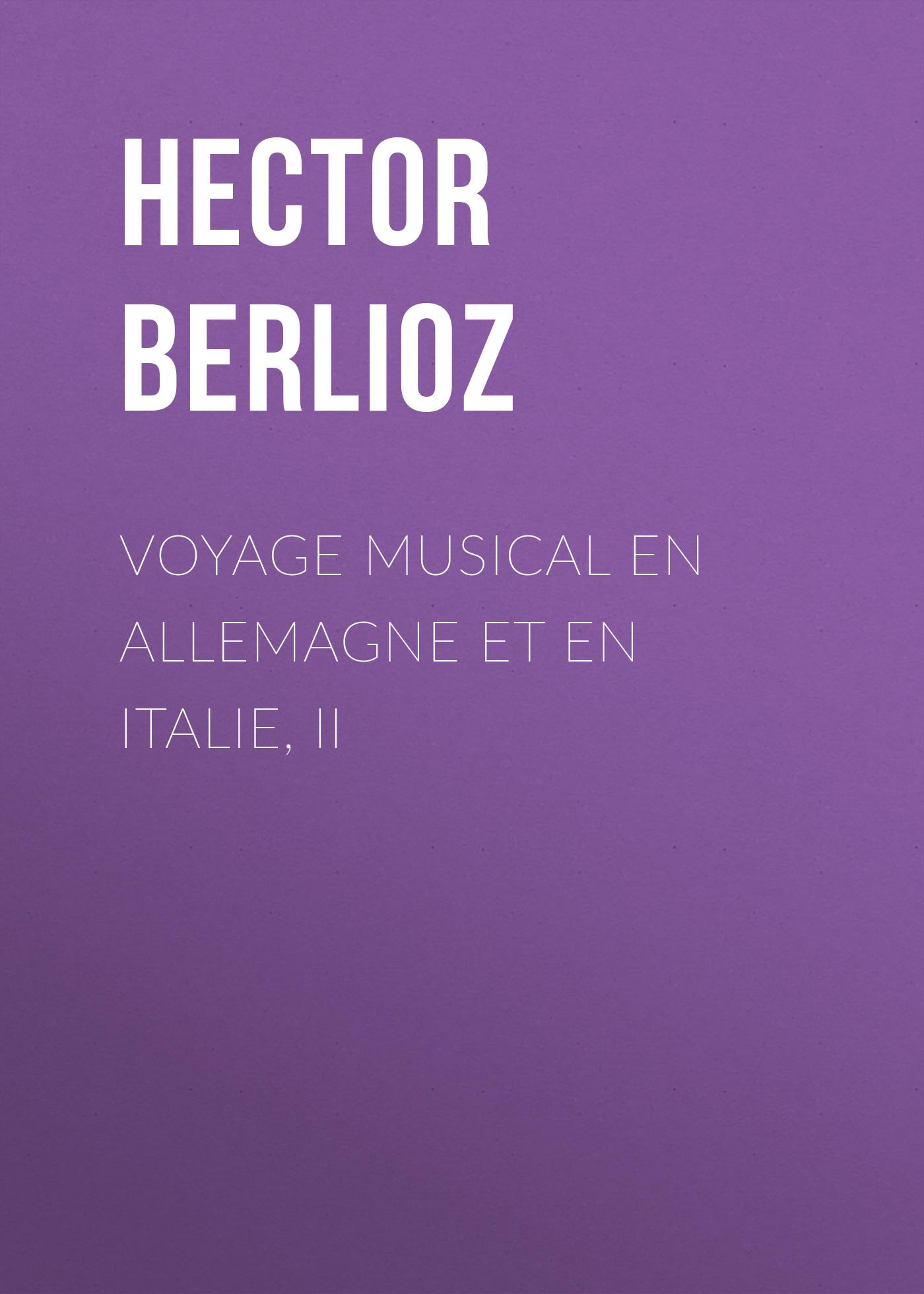 Hector Berlioz Voyage musical en Allemagne et en Italie, II victor de jouy l hermite en italie t 2
