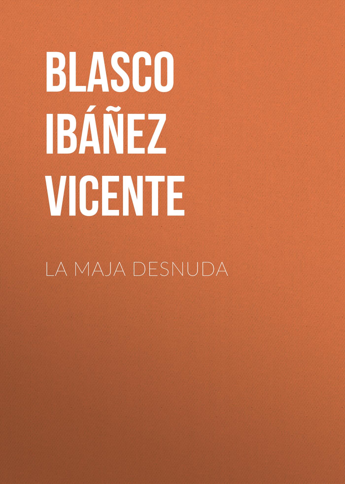 Blasco Ibáñez Vicente La maja desnuda blasco ibáñez vicente la araña negra t 1