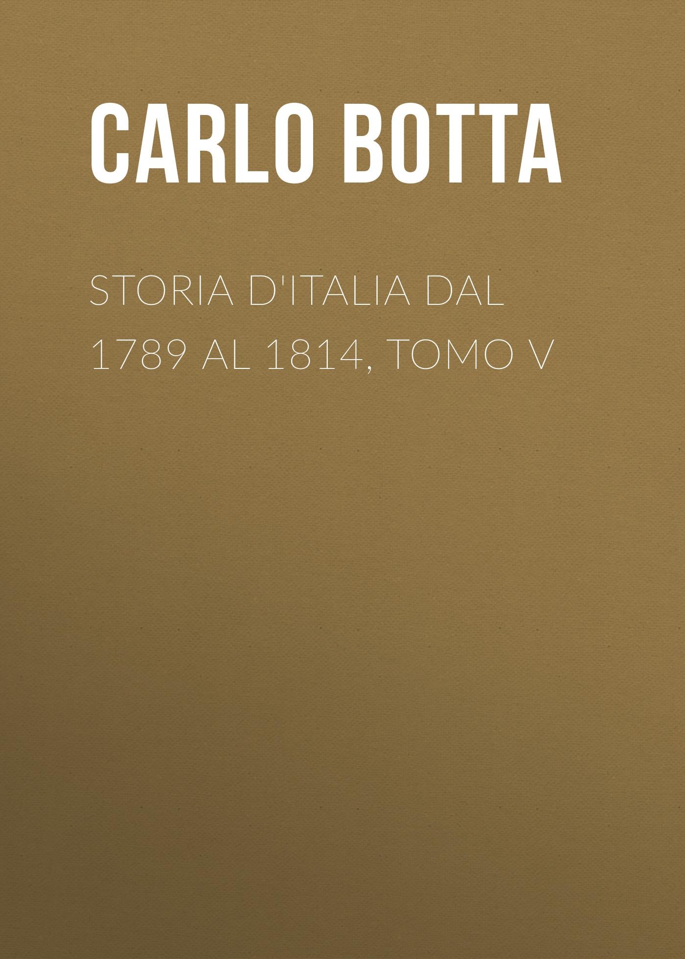 Botta Carlo Storia d'Italia dal 1789 al 1814, tomo V dal dosso u80 np touch cohiba