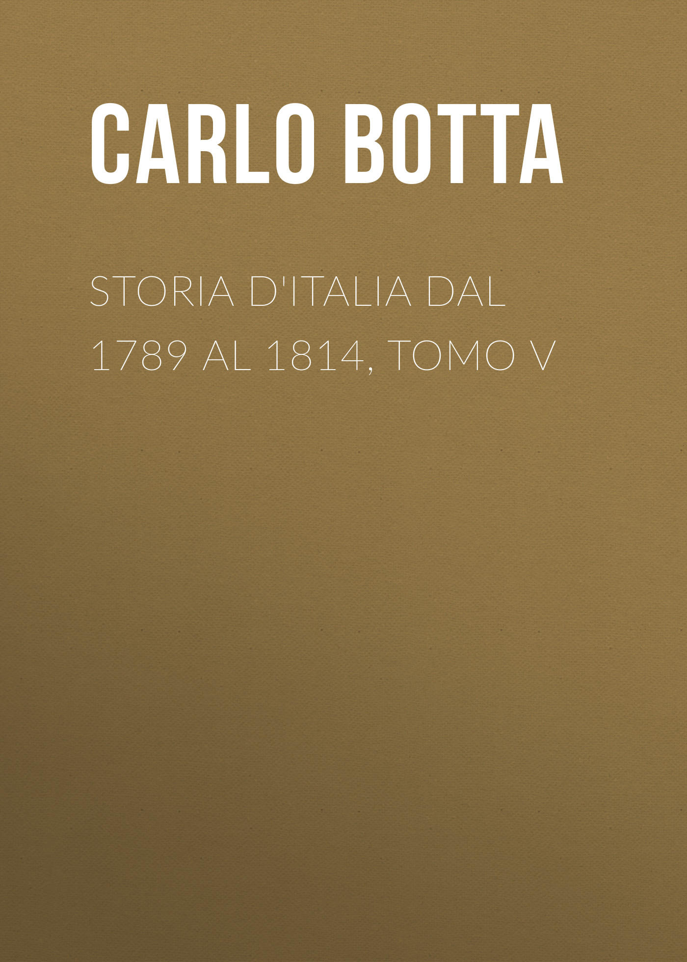 Botta Carlo Storia d'Italia dal 1789 al 1814, tomo V charles botta histoire d italie de 1789 a 1814 t 3