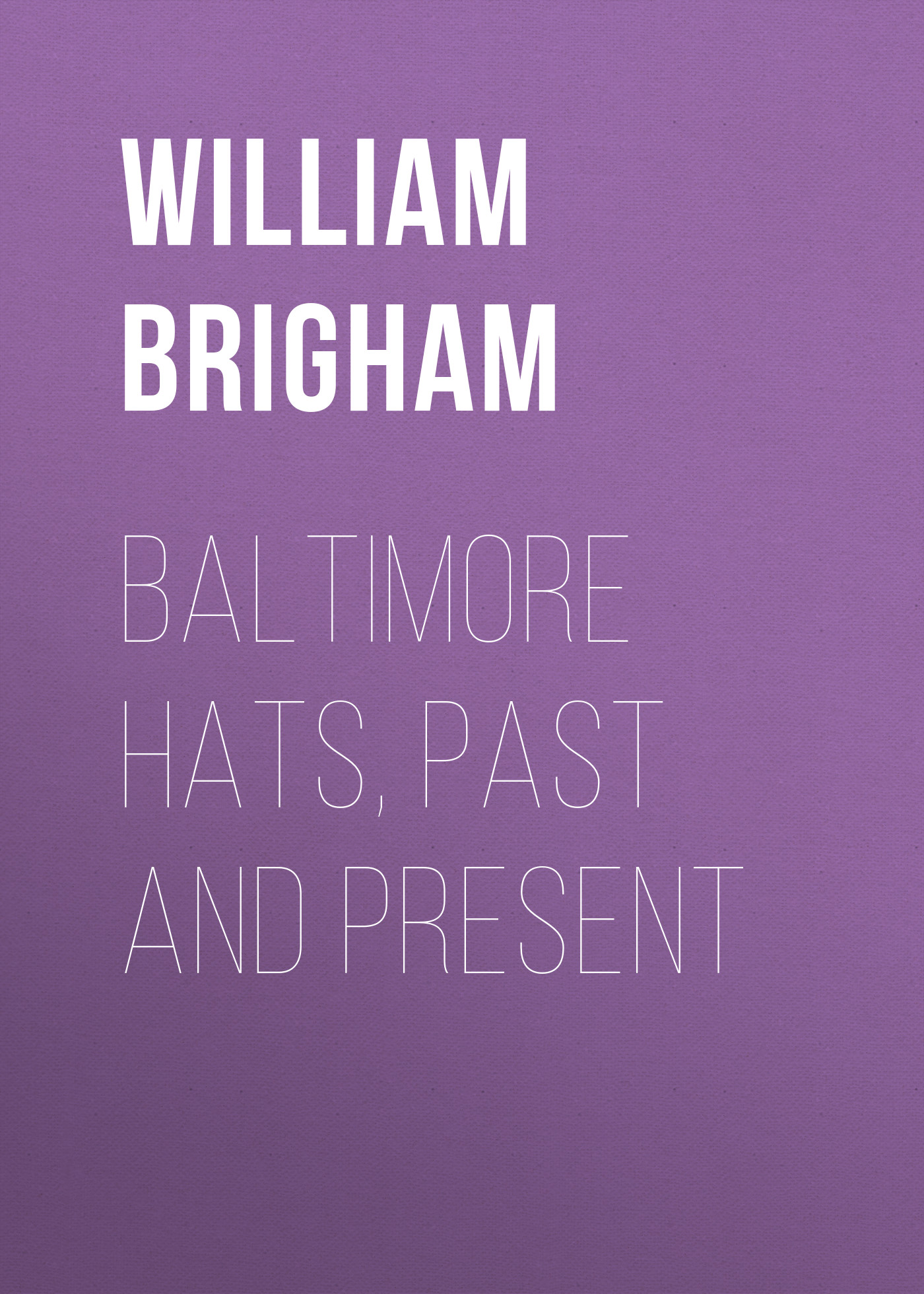 Brigham William Tufts Baltimore Hats, Past and Present все цены