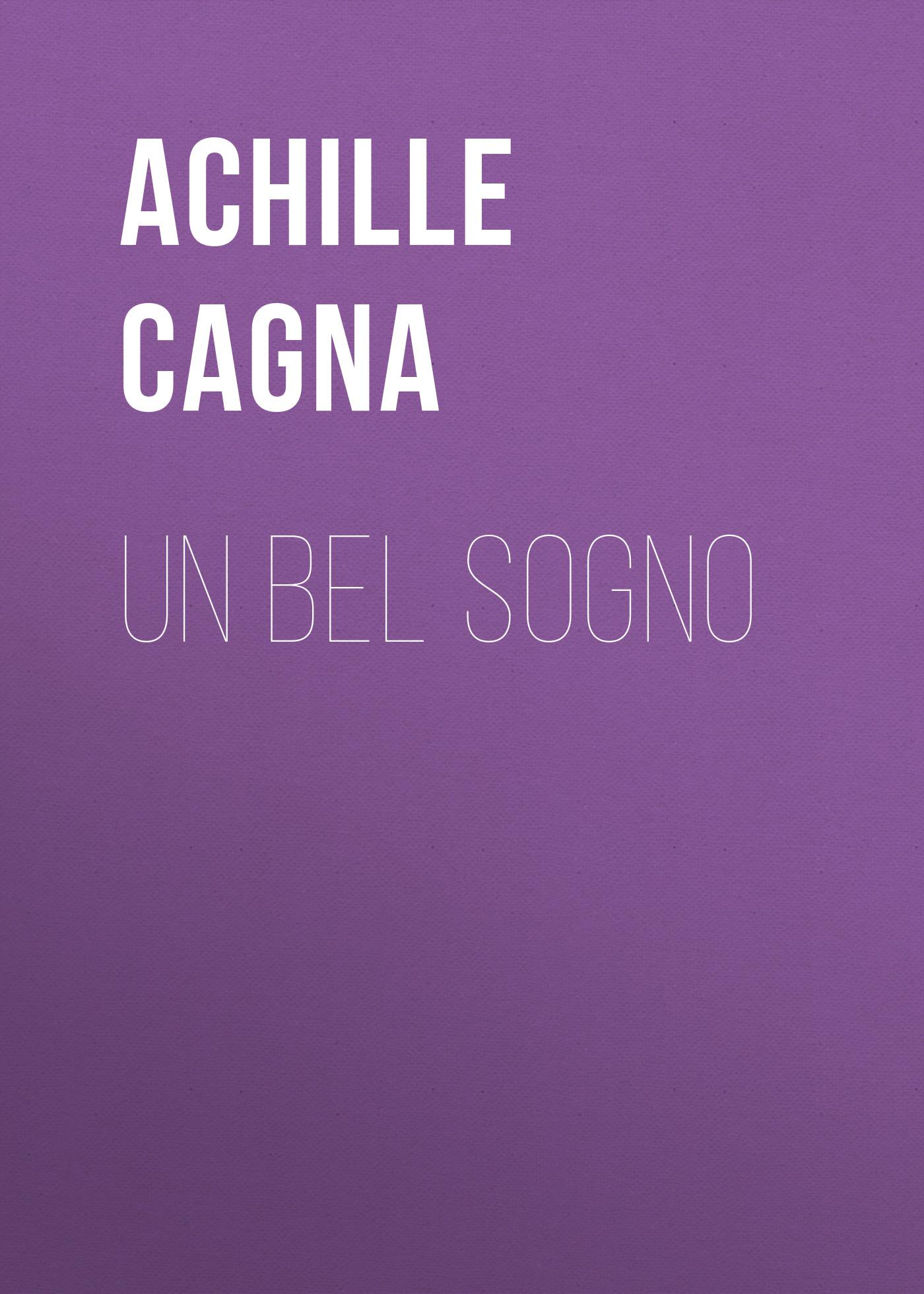 Cagna Achille Giovanni Un bel sogno