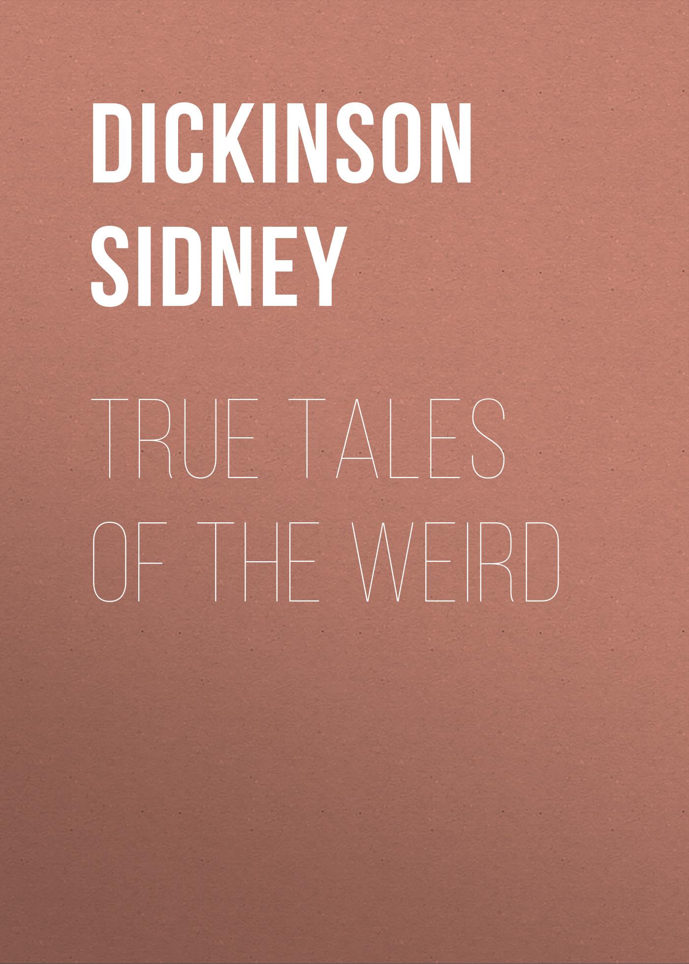 Dickinson Sidney True Tales of the Weird цена