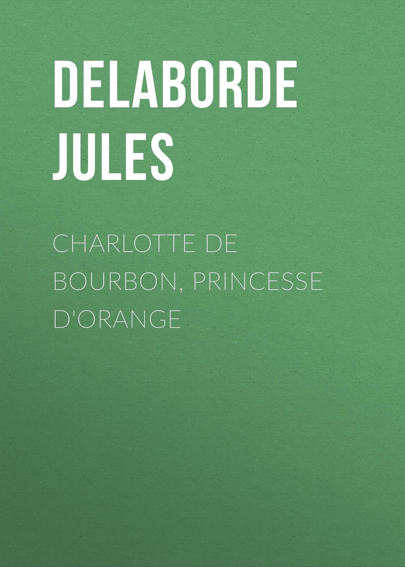 Фото - Delaborde Jules Charlotte de Bourbon, princesse d'Orange renard jules poil de carotte
