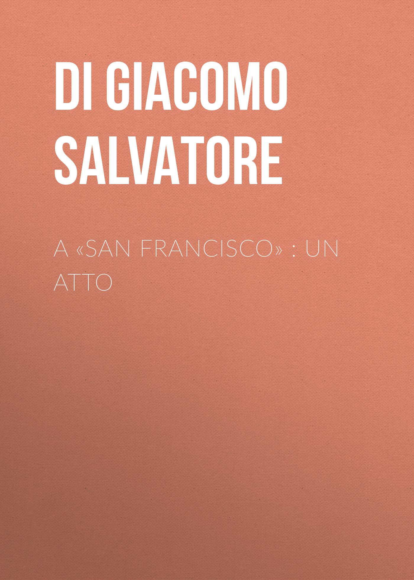 Di Giacomo Salvatore A «San Francisco» : Un atto virgilio davia memorie storico artistiche intorno all arca di san domenico corredati di