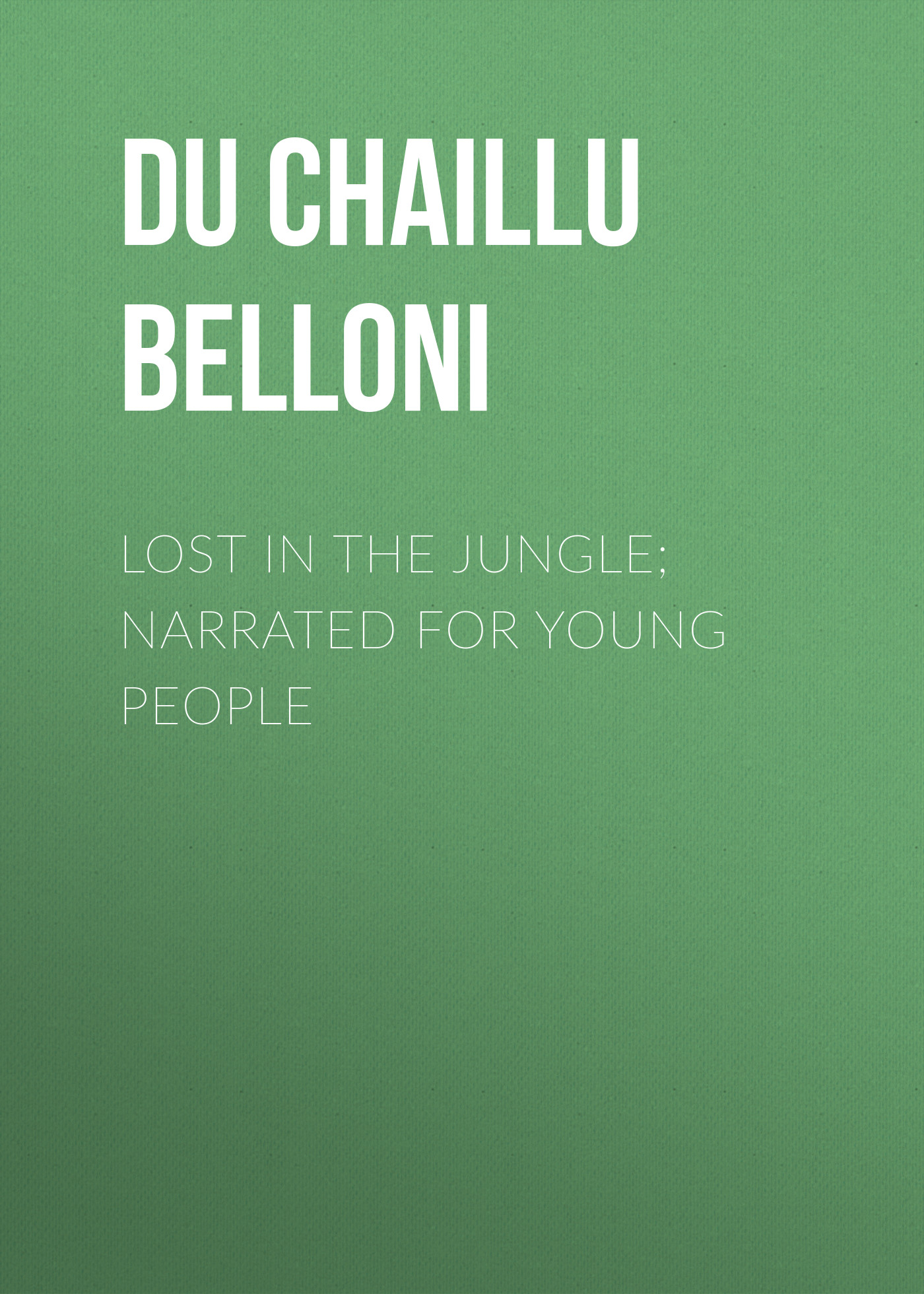 Du Chaillu Paul Belloni Lost in the Jungle; Narrated for Young People paul young hull