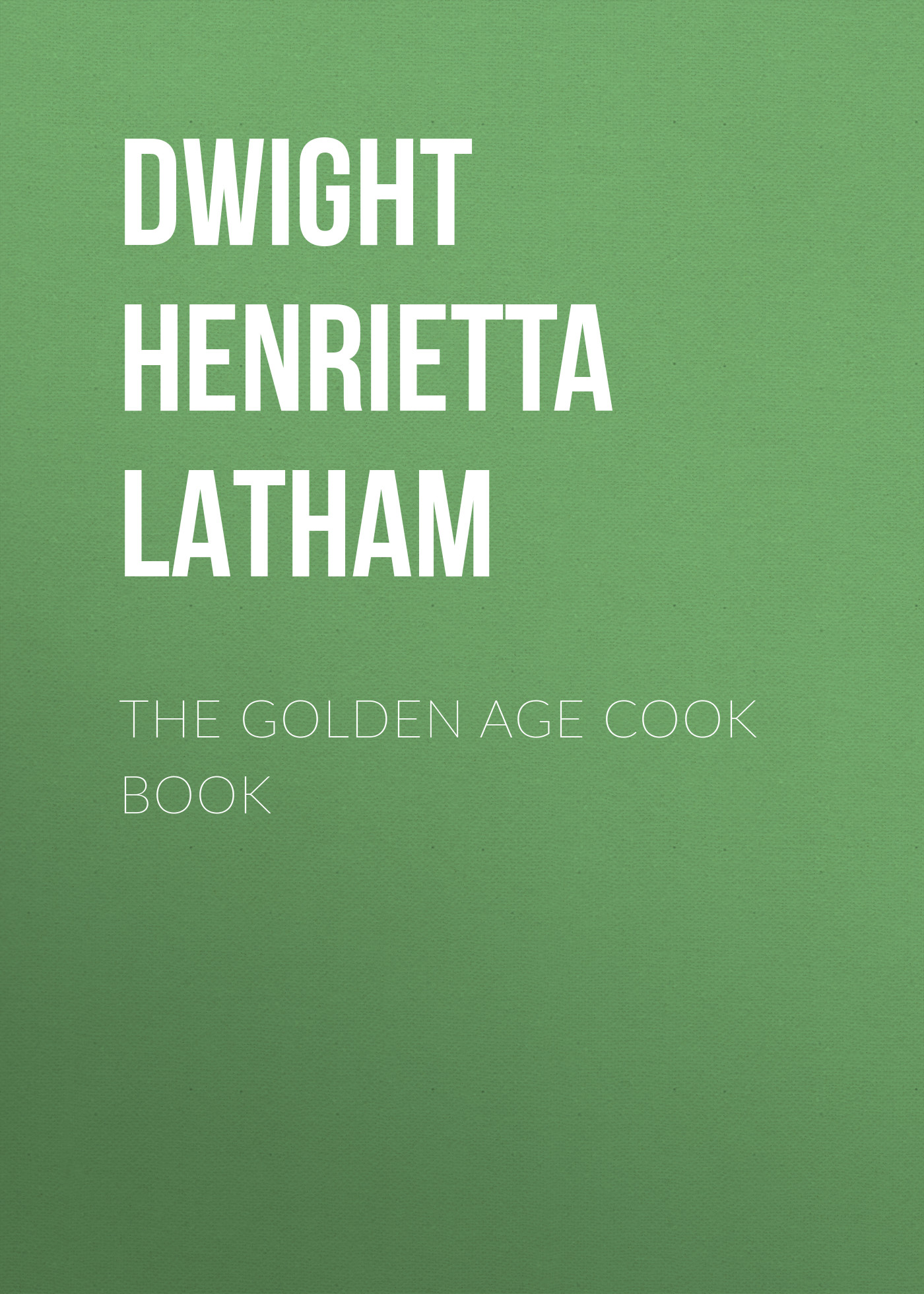 Dwight Henrietta Latham The Golden Age Cook Book худи print bar golden age
