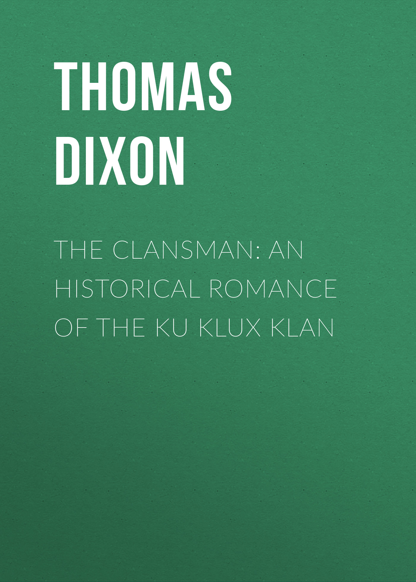 все цены на Thomas Dixon The Clansman: An Historical Romance of the Ku Klux Klan