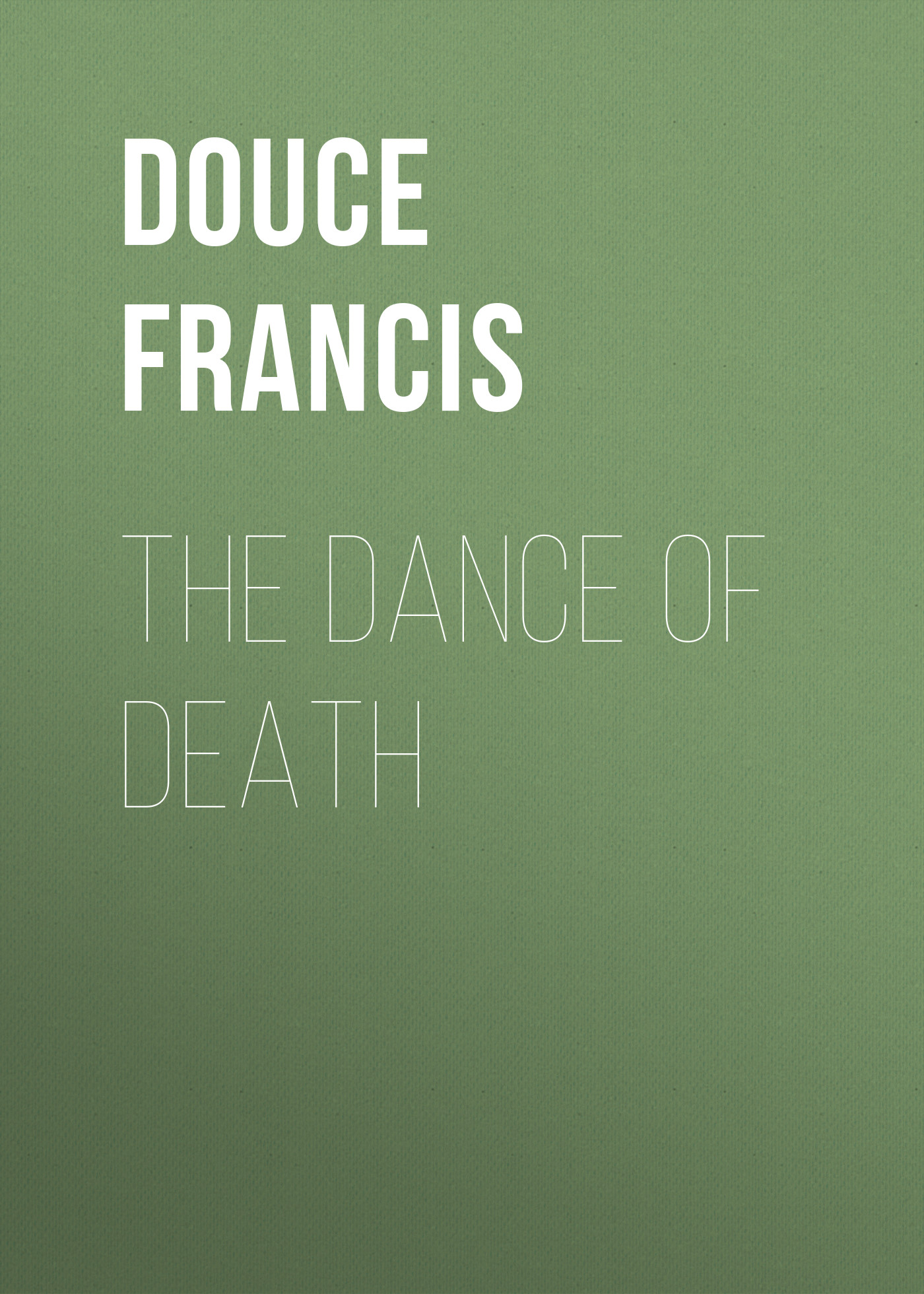Douce Francis The Dance of Death gasquet francis aidan the eve of the reformation