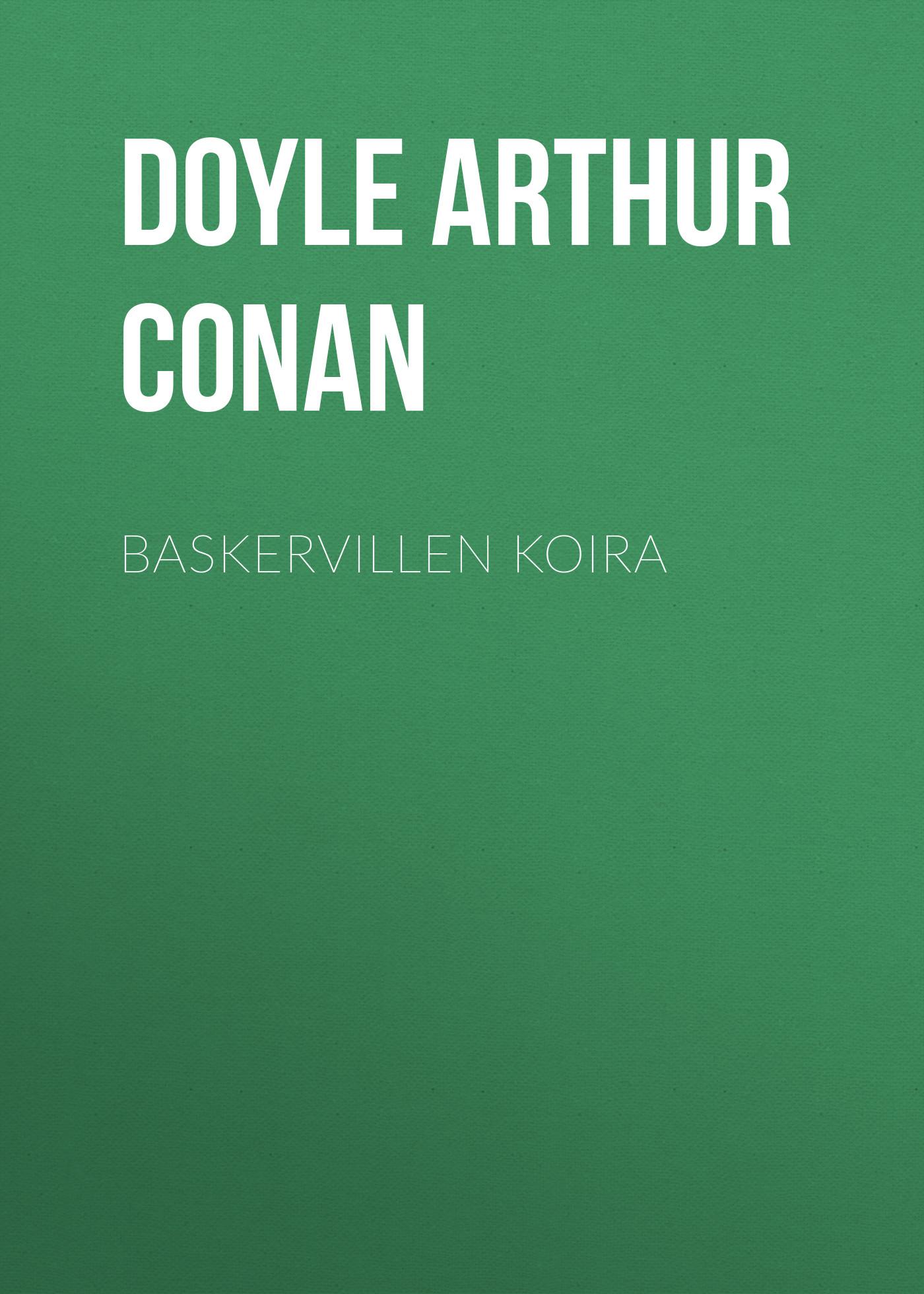 Doyle Arthur Conan Baskervillen koira doyle arthur conan el sabueso de los baskerville