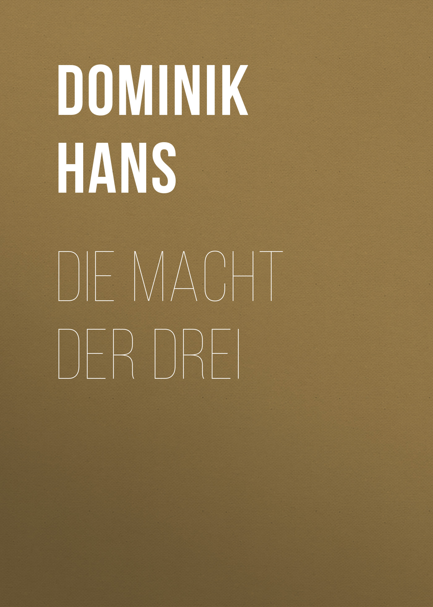 Dominik Hans Die Macht der Drei hans