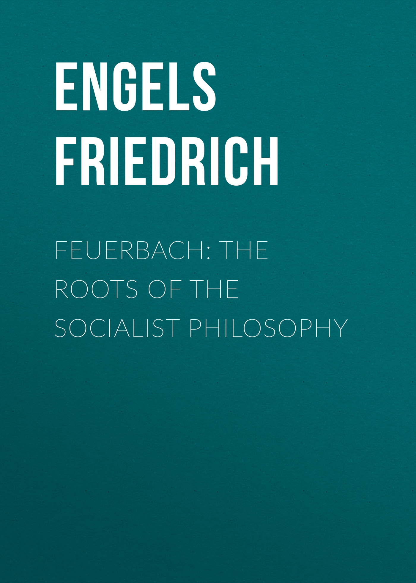 Engels Friedrich Feuerbach: The roots of the socialist philosophy roots of yoga