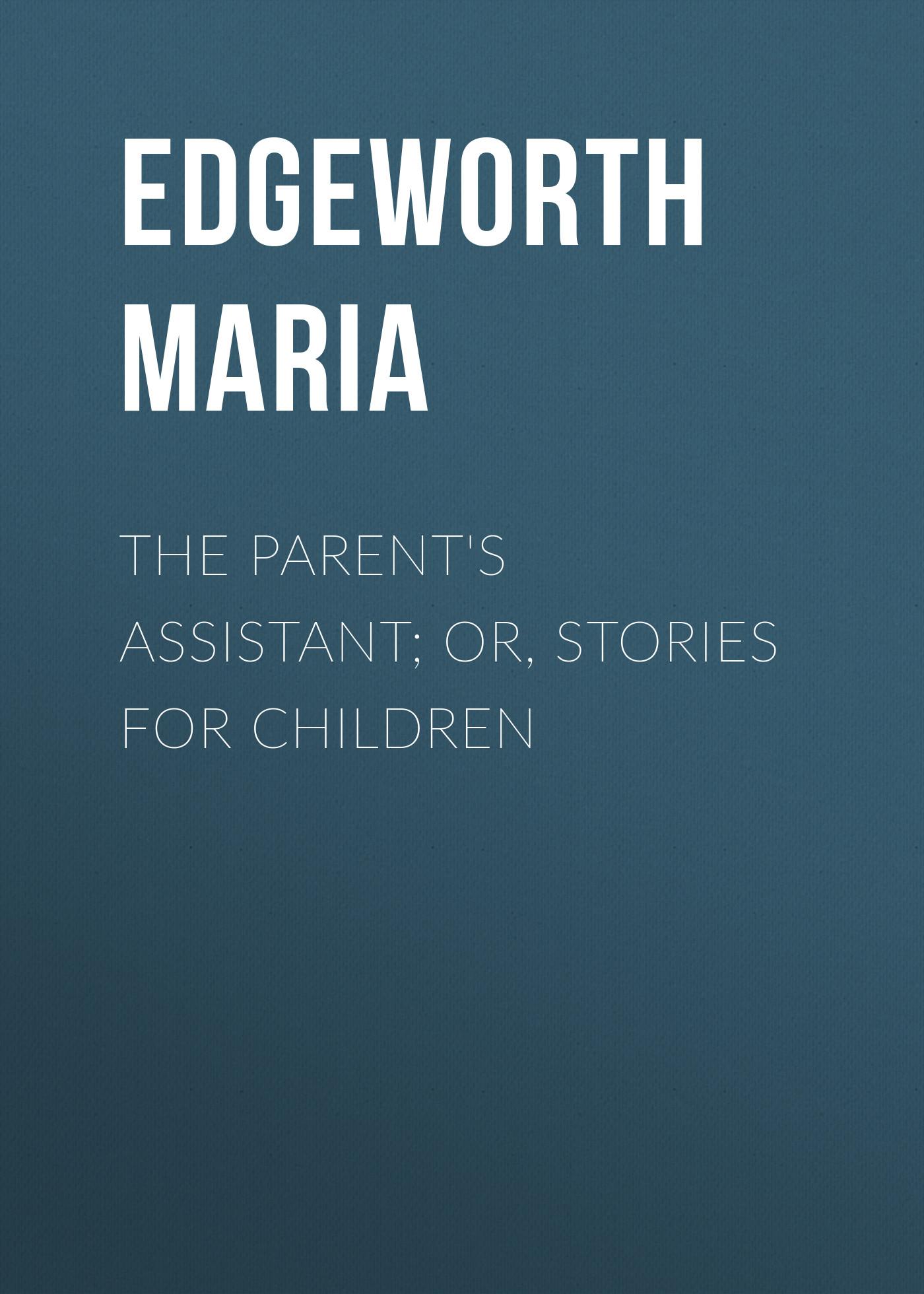 Edgeworth Maria The Parent's Assistant; Or, Stories for Children vitaly mushkin erotic stories top ten