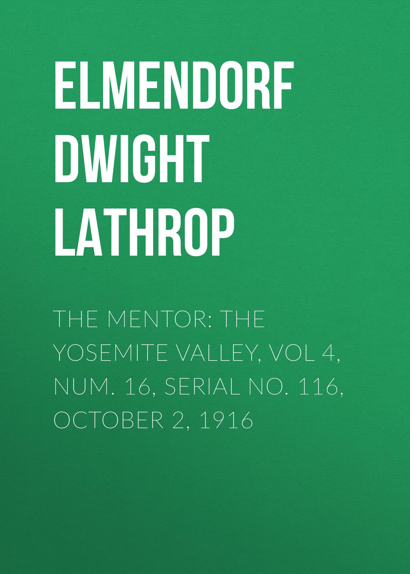 Elmendorf Dwight Lathrop The Mentor: The Yosemite Valley, Vol 4, Num. 16, Serial No. 116, October 2, 1916 ansel adams in yosemite valley celebrating the park at 150