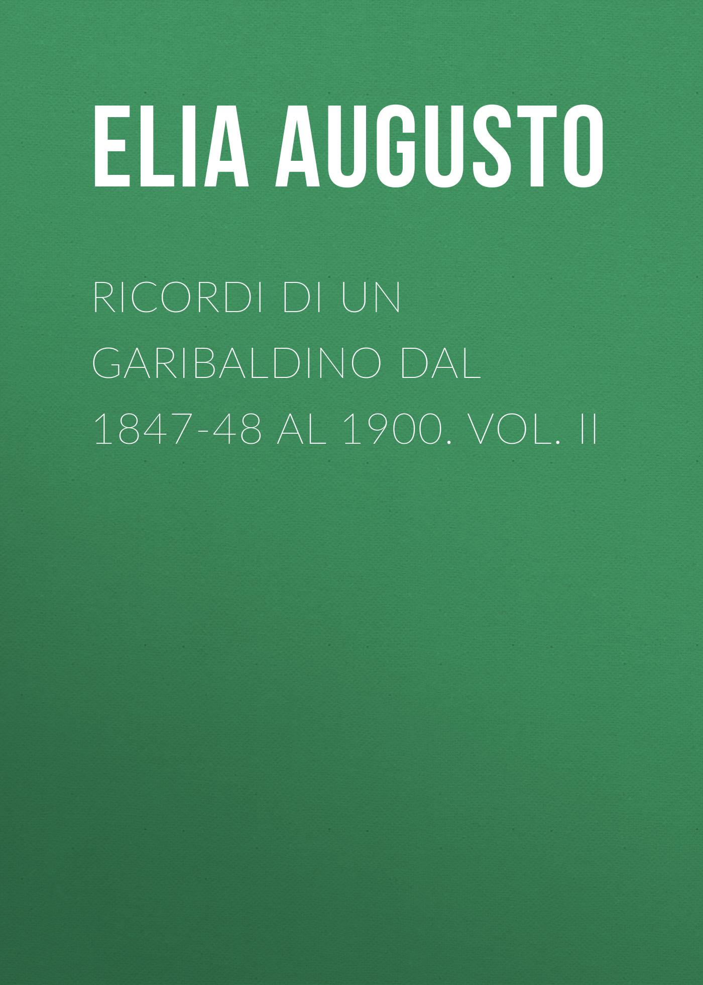 Elia Augusto Ricordi di un garibaldino dal 1847-48 al 1900. vol. II al di meola al di meola opus 2 lp