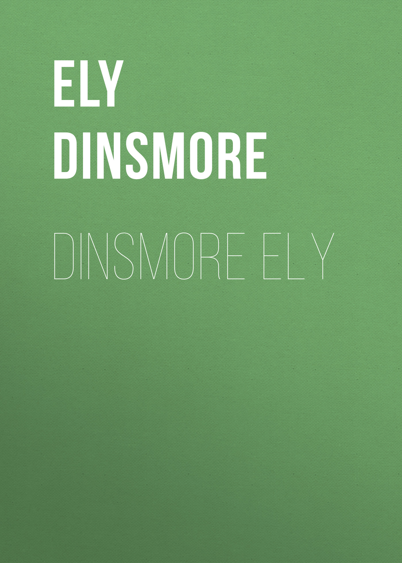 Ely Dinsmore Dinsmore Ely ely helena rutherfurd a woman s hardy garden