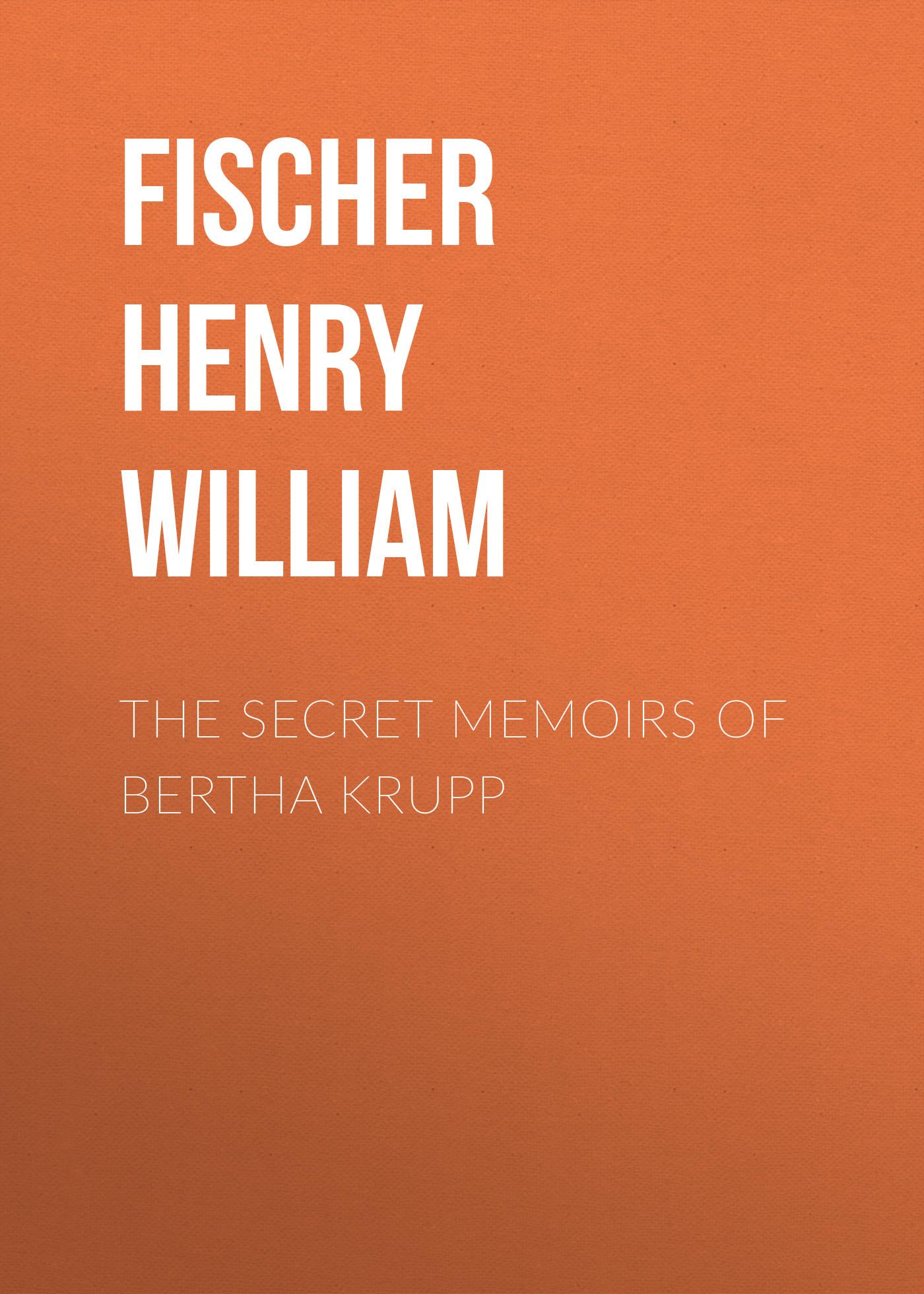 Fischer Henry William The Secret Memoirs of Bertha Krupp burping bertha