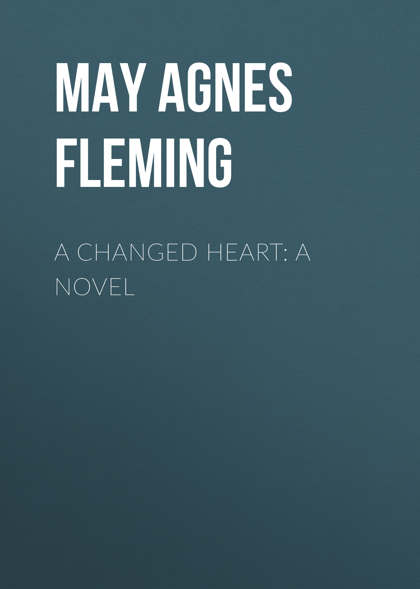May Agnes Fleming A Changed Heart: A Novel w h 1871 1940 davies a weak woman a novel
