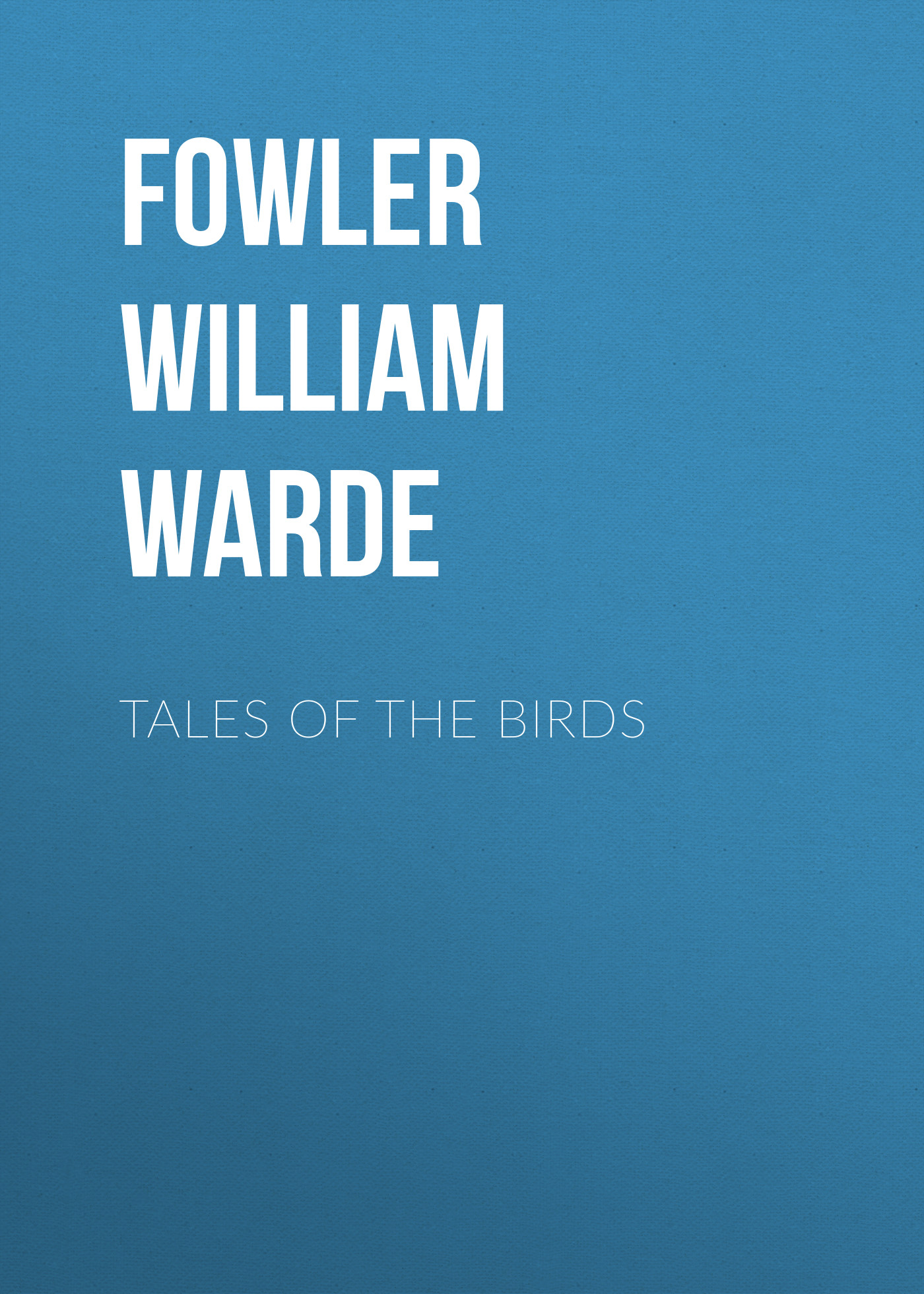 Fowler William Warde Tales of the birds william forde tales from portlaw volume 12 fourteen days
