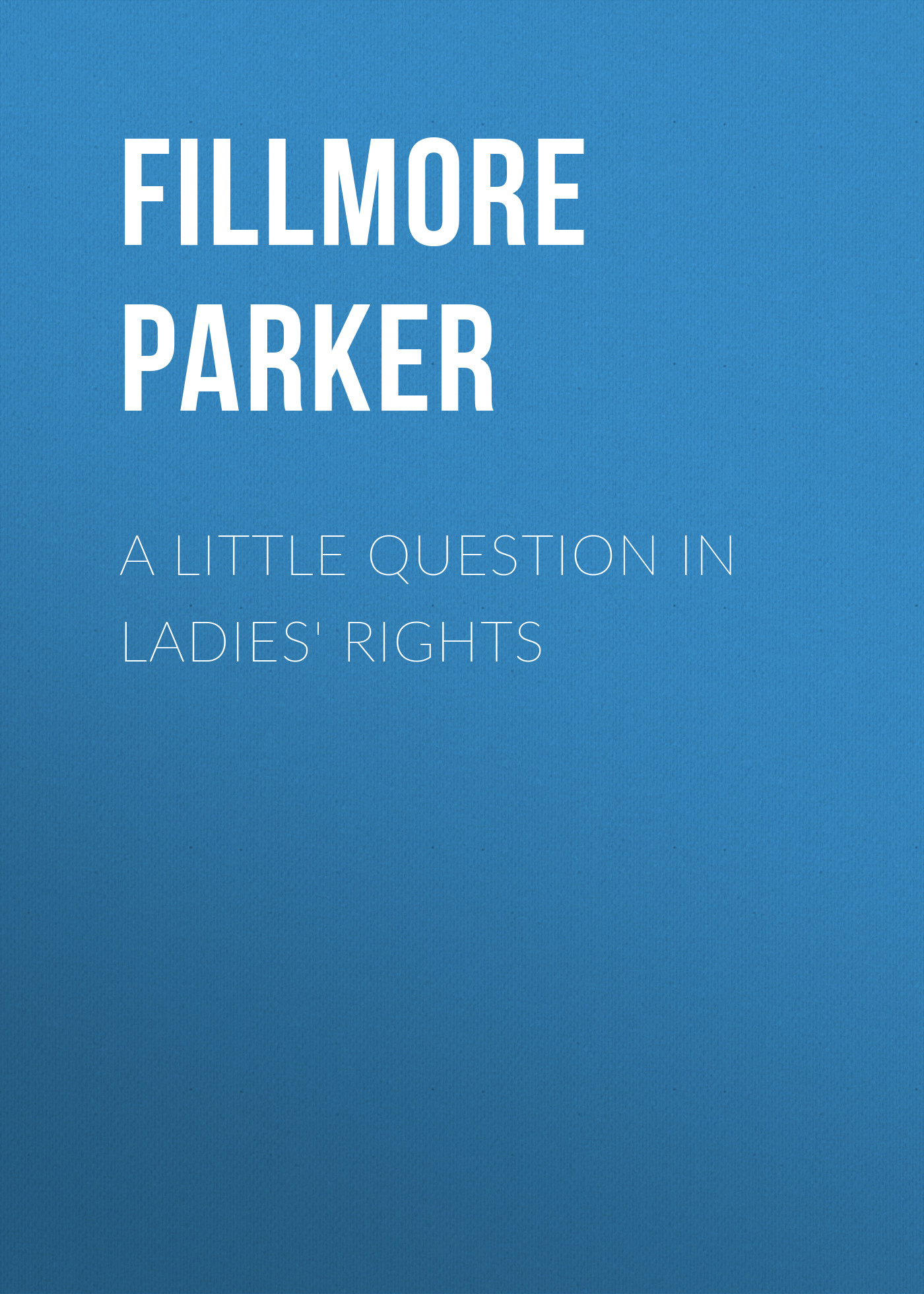 Fillmore Parker A Little Question in Ladies' Rights litigating rights