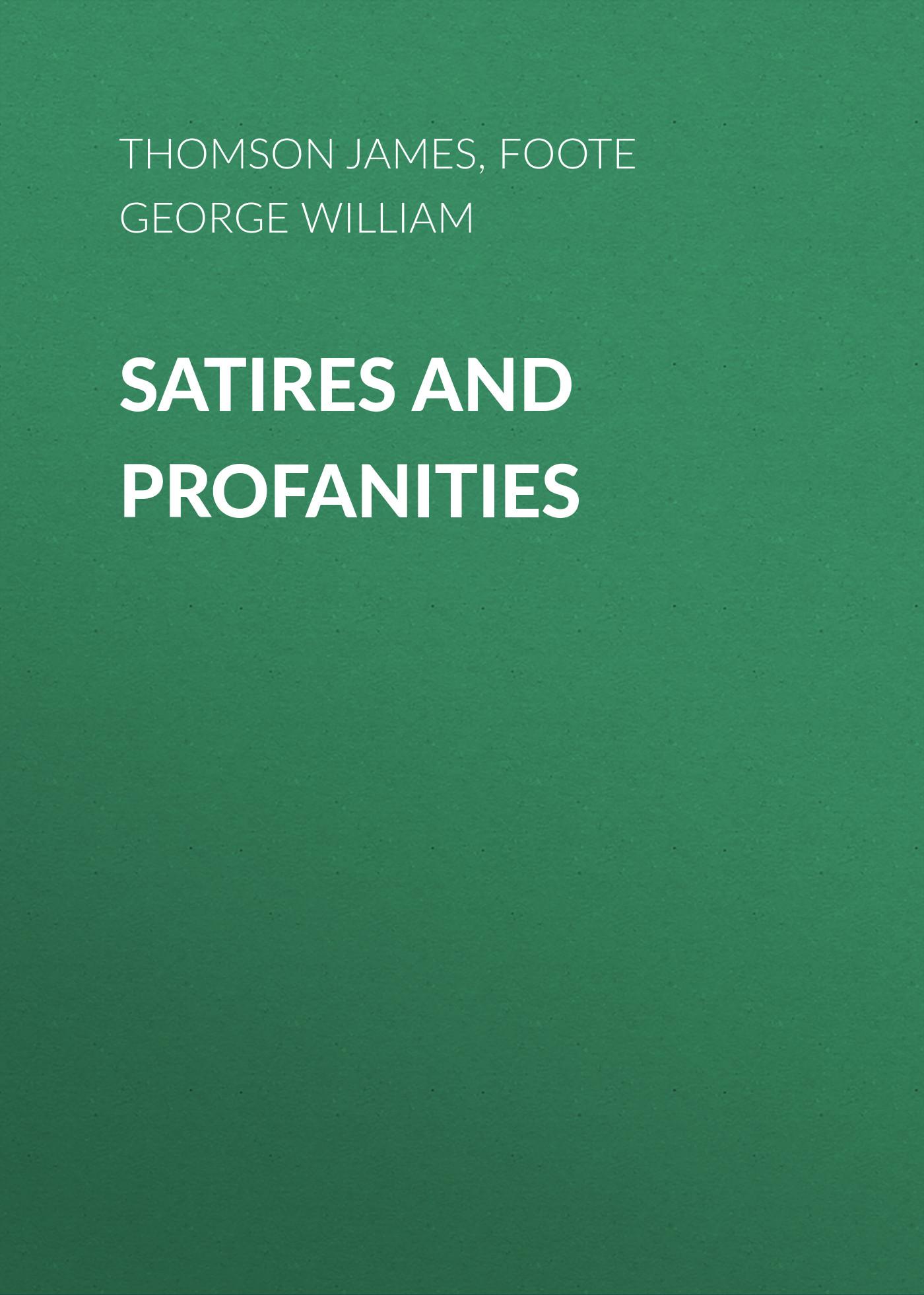 Foote George William Satires and Profanities foote george william reminiscences of charles bradlaugh