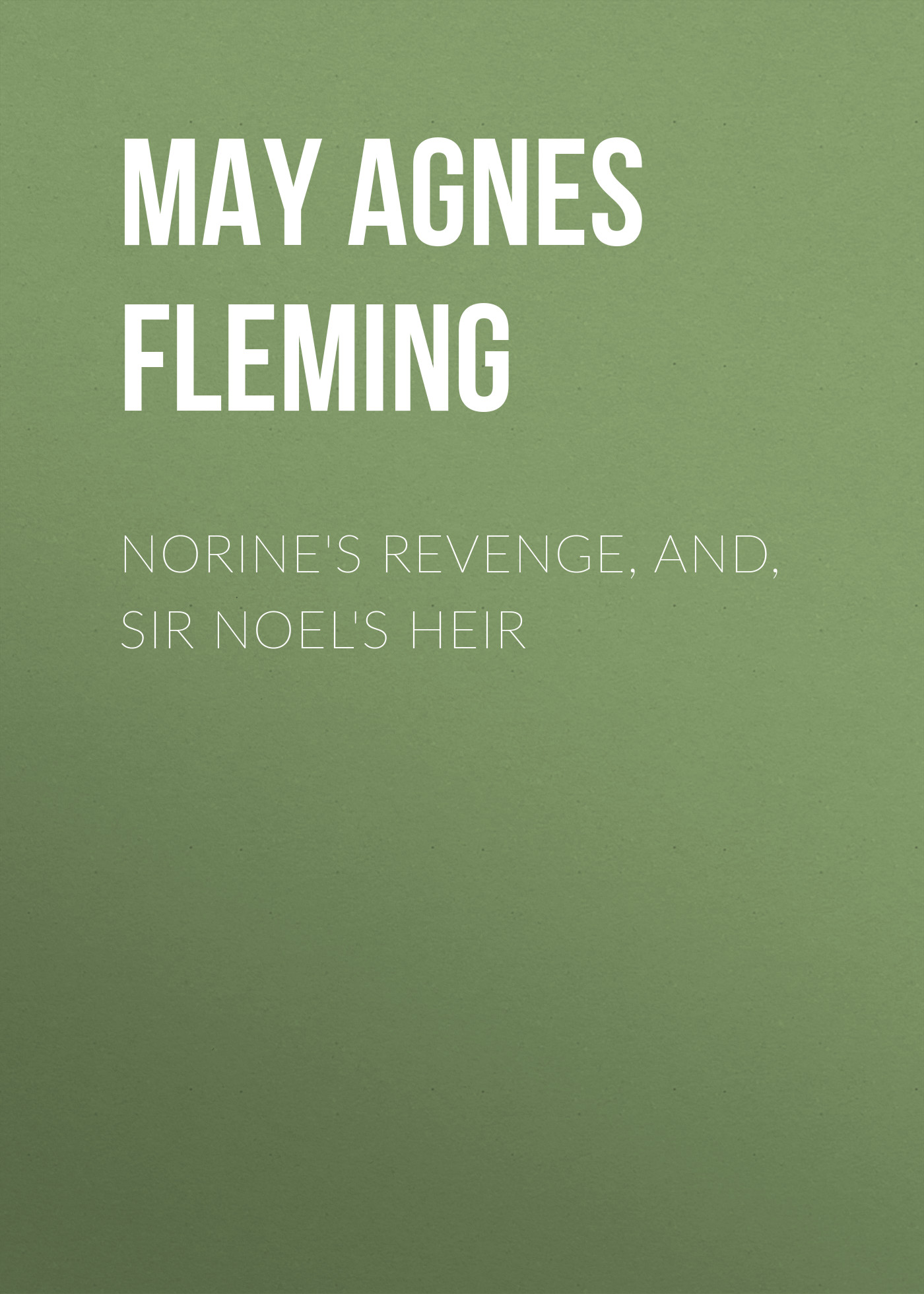 цена May Agnes Fleming Norine's Revenge, and, Sir Noel's Heir