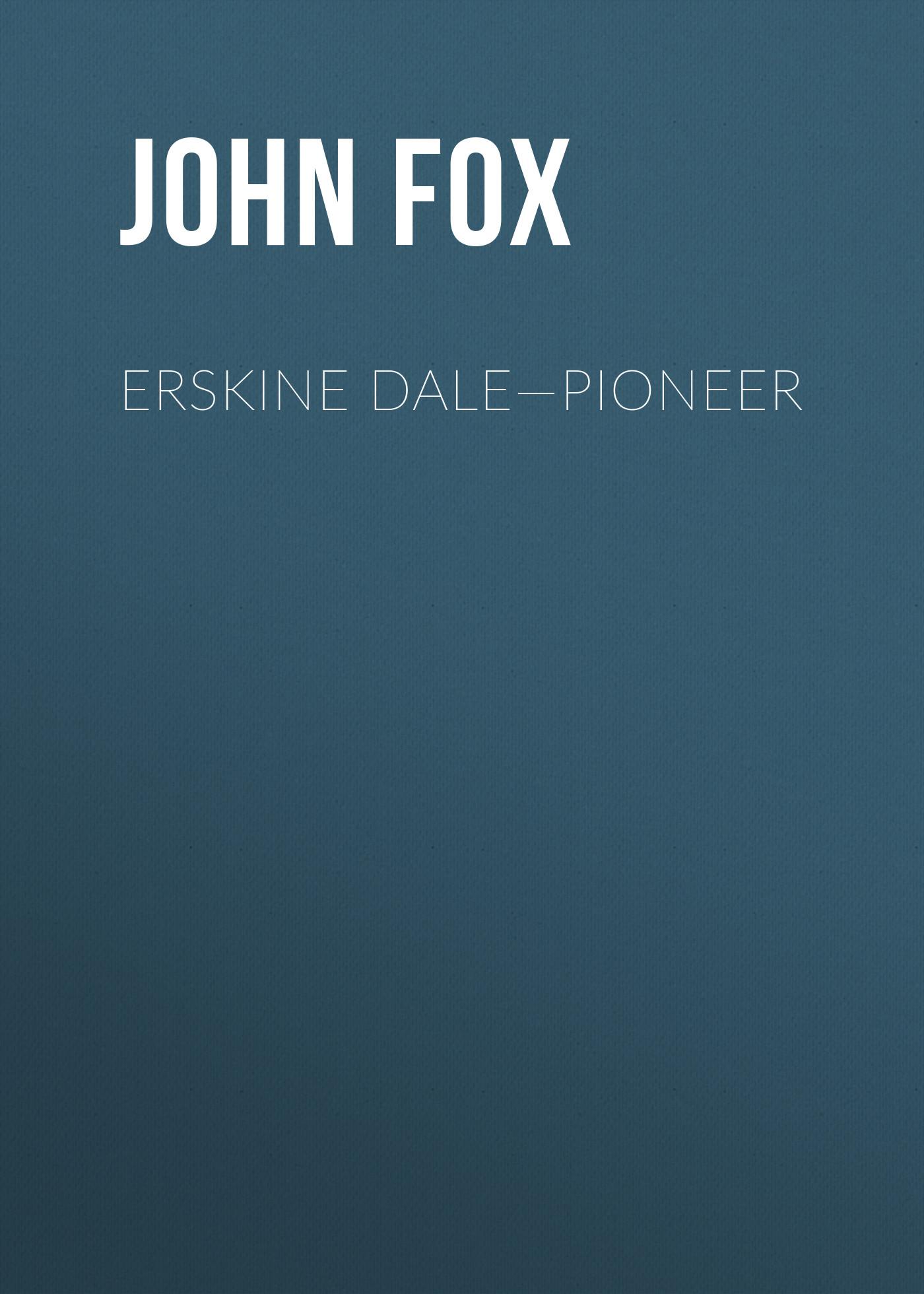 цены John Fox Erskine Dale—Pioneer
