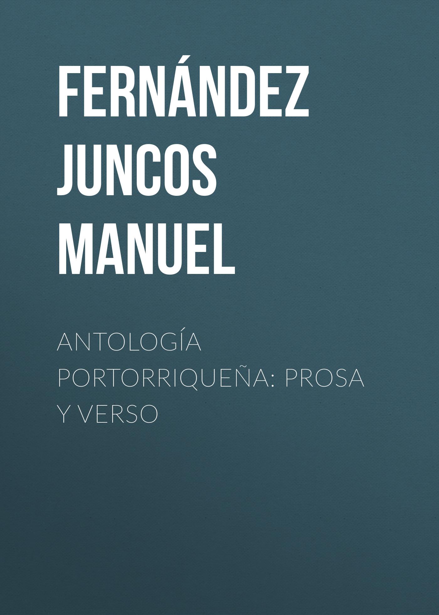 Fernández Juncos Manuel Antología portorriqueña: Prosa y verso fernández y gonzález manuel los hermanos plantagenet