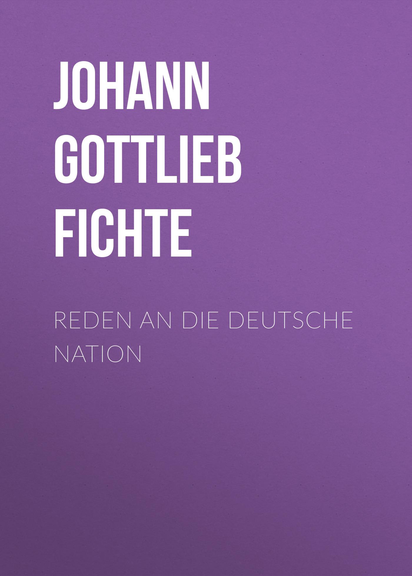 Johann Gottlieb Fichte Reden an die deutsche Nation august gottlieb meißner die seelen folter