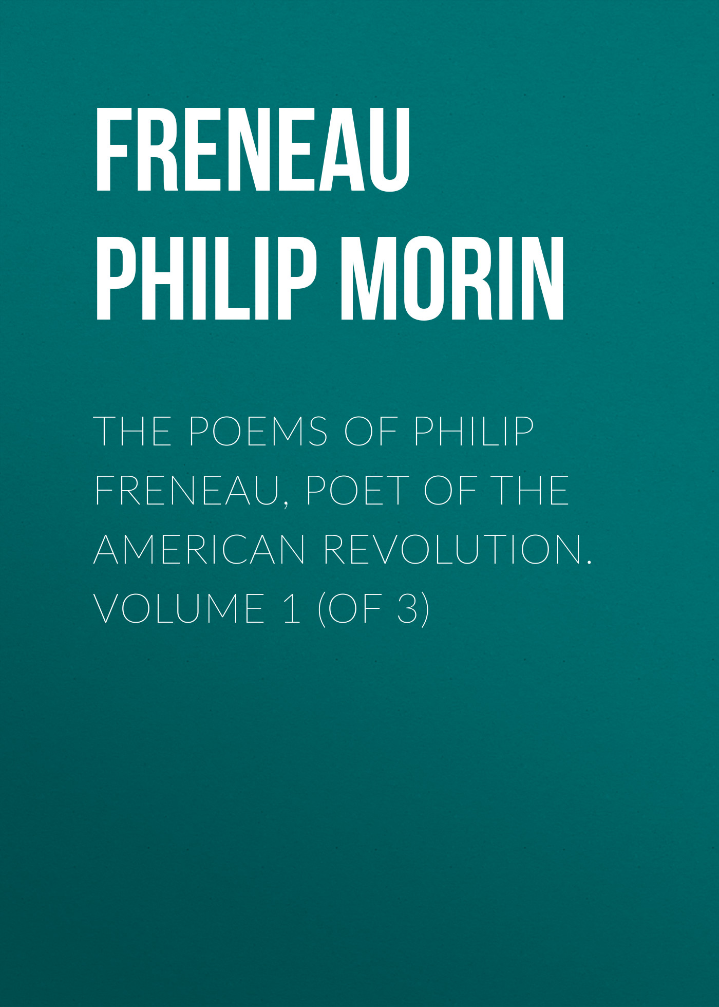 Freneau Philip Morin The Poems of Philip Freneau, Poet of the American Revolution. Volume 1 (of 3) master of war volume 1