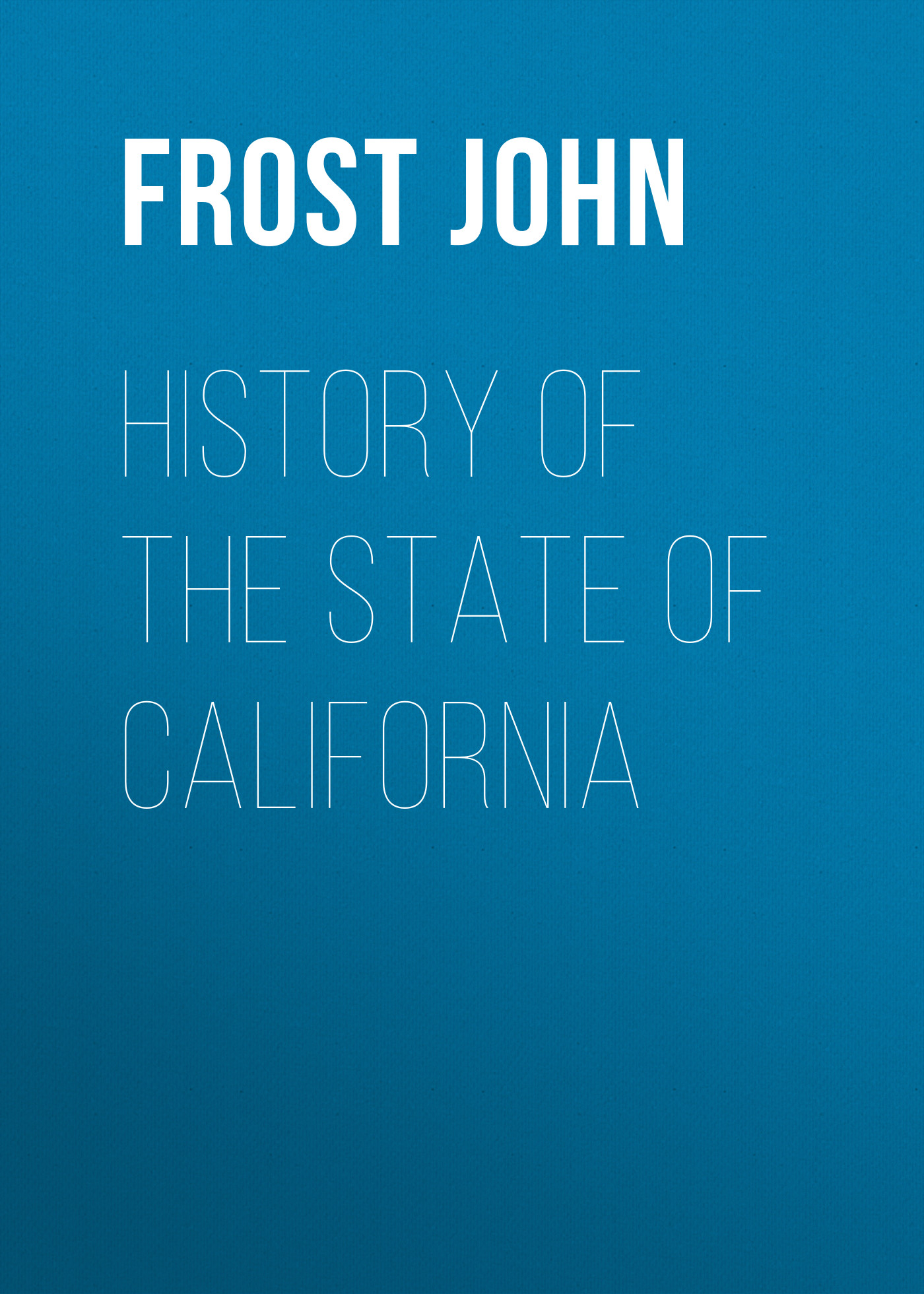 Frost John History of the State of California
