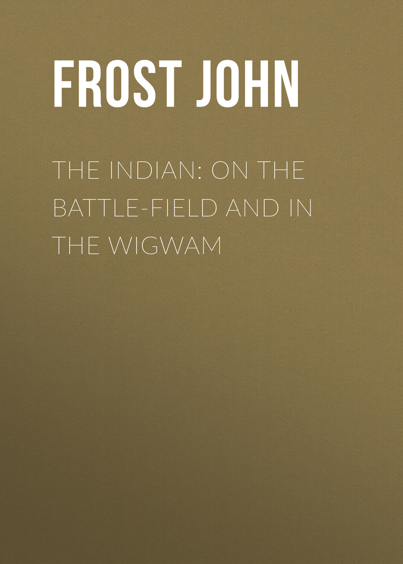 Frost John The Indian: On the Battle-Field and in the Wigwam cricket training in indian universities
