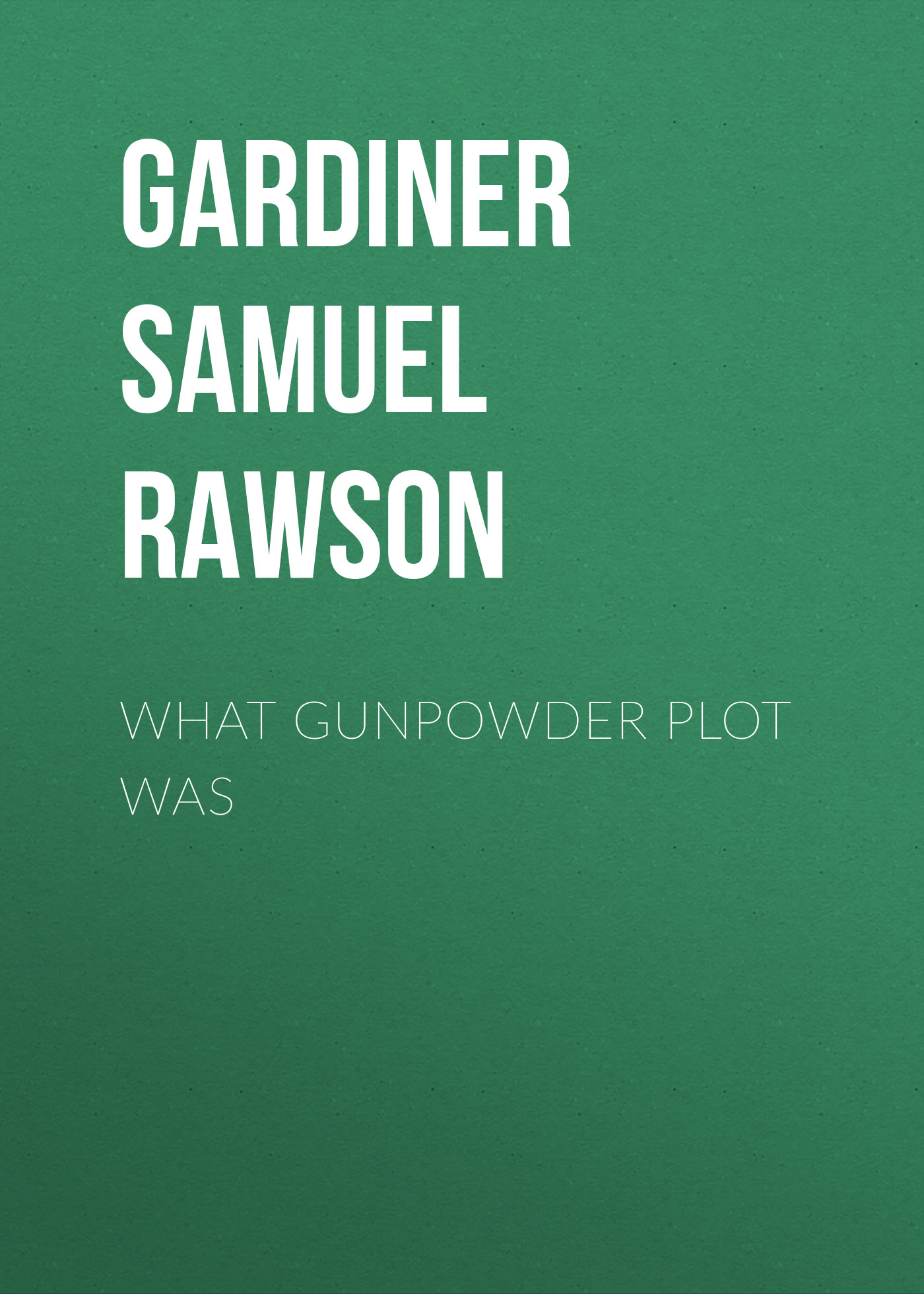 лучшая цена Gardiner Samuel Rawson What Gunpowder Plot Was