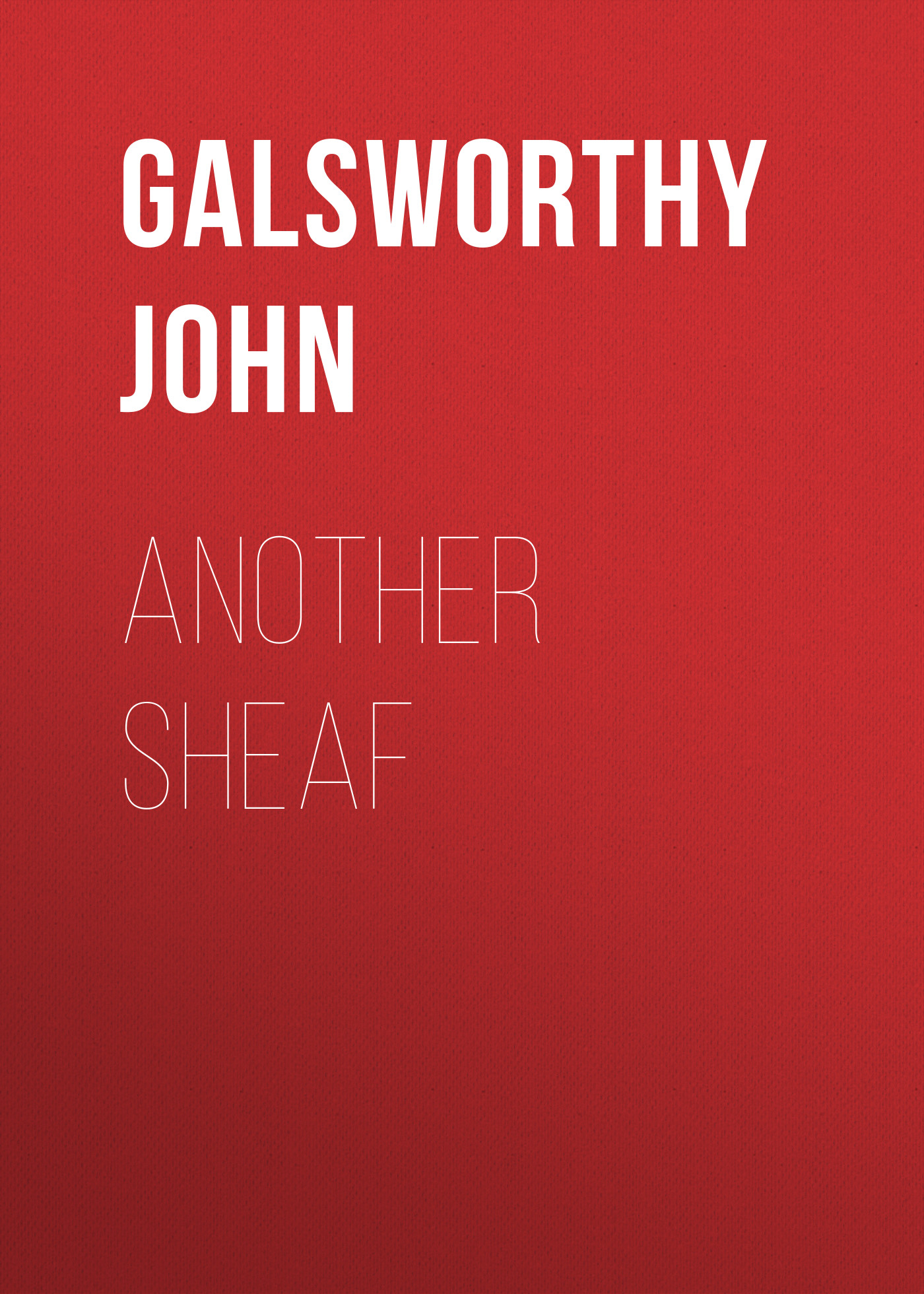 Galsworthy John Another Sheaf john galsworthy five tales