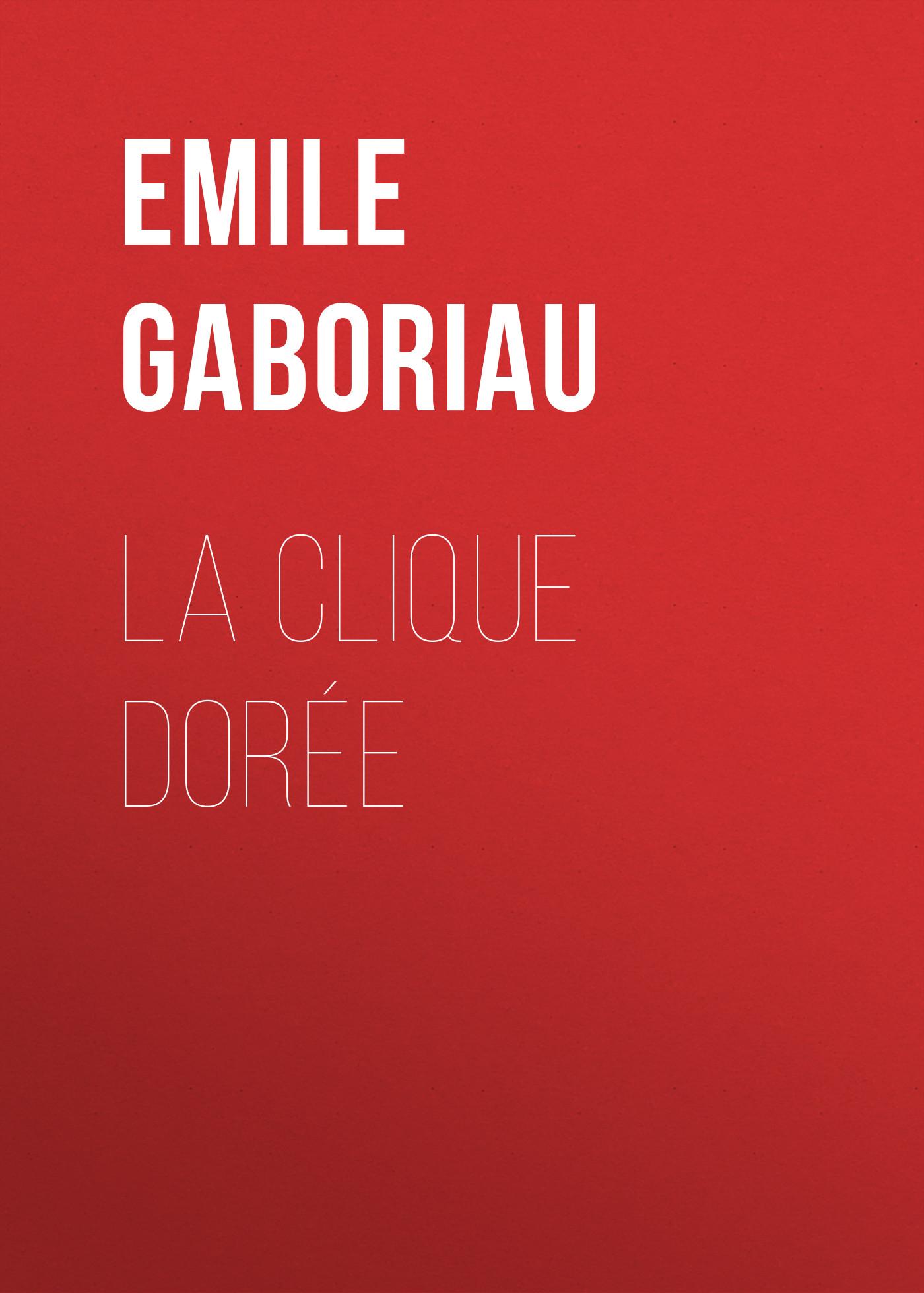 Emile Gaboriau La clique dorée clique v 1