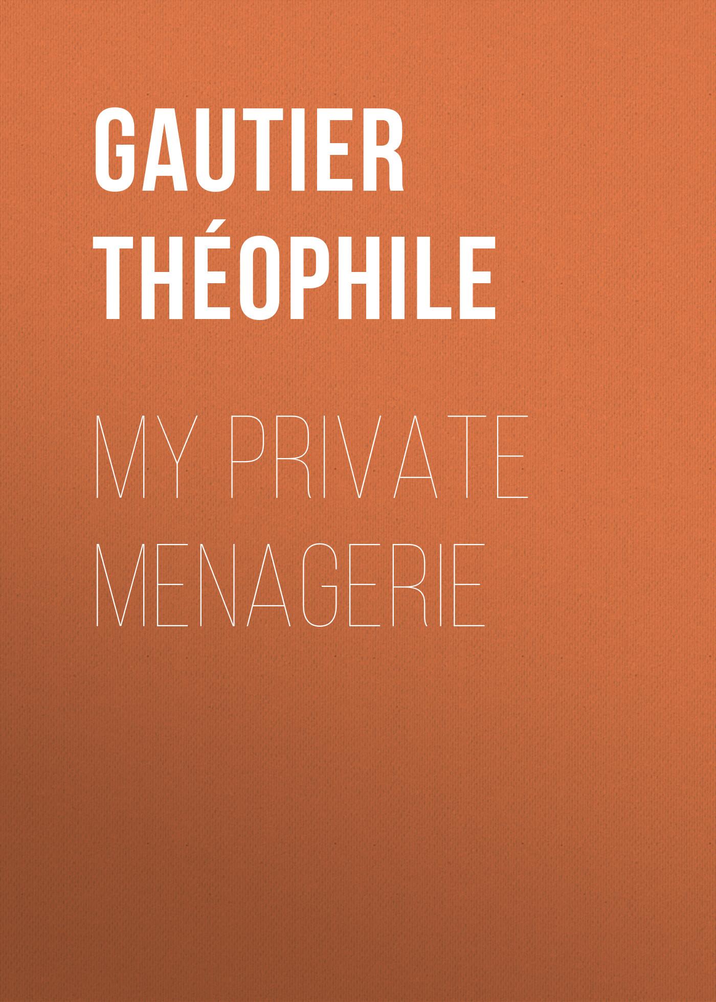 Gautier Théophile My Private Menagerie gautier théophile émaux et camées