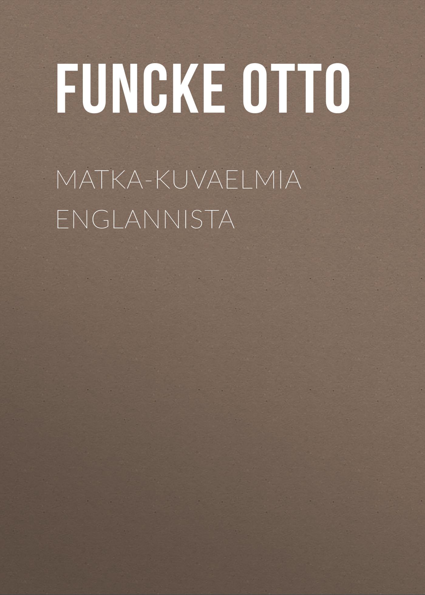 Funcke Otto Matka-kuvaelmia Englannista friis jens andreas laila eli kuvaelmia ruijan rannoilta