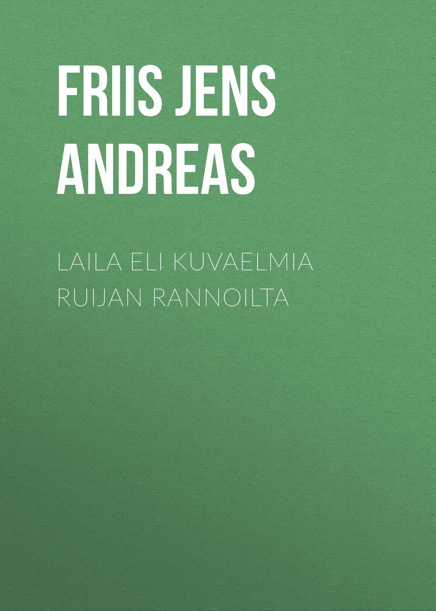 Friis Jens Andreas Laila eli Kuvaelmia Ruijan rannoilta