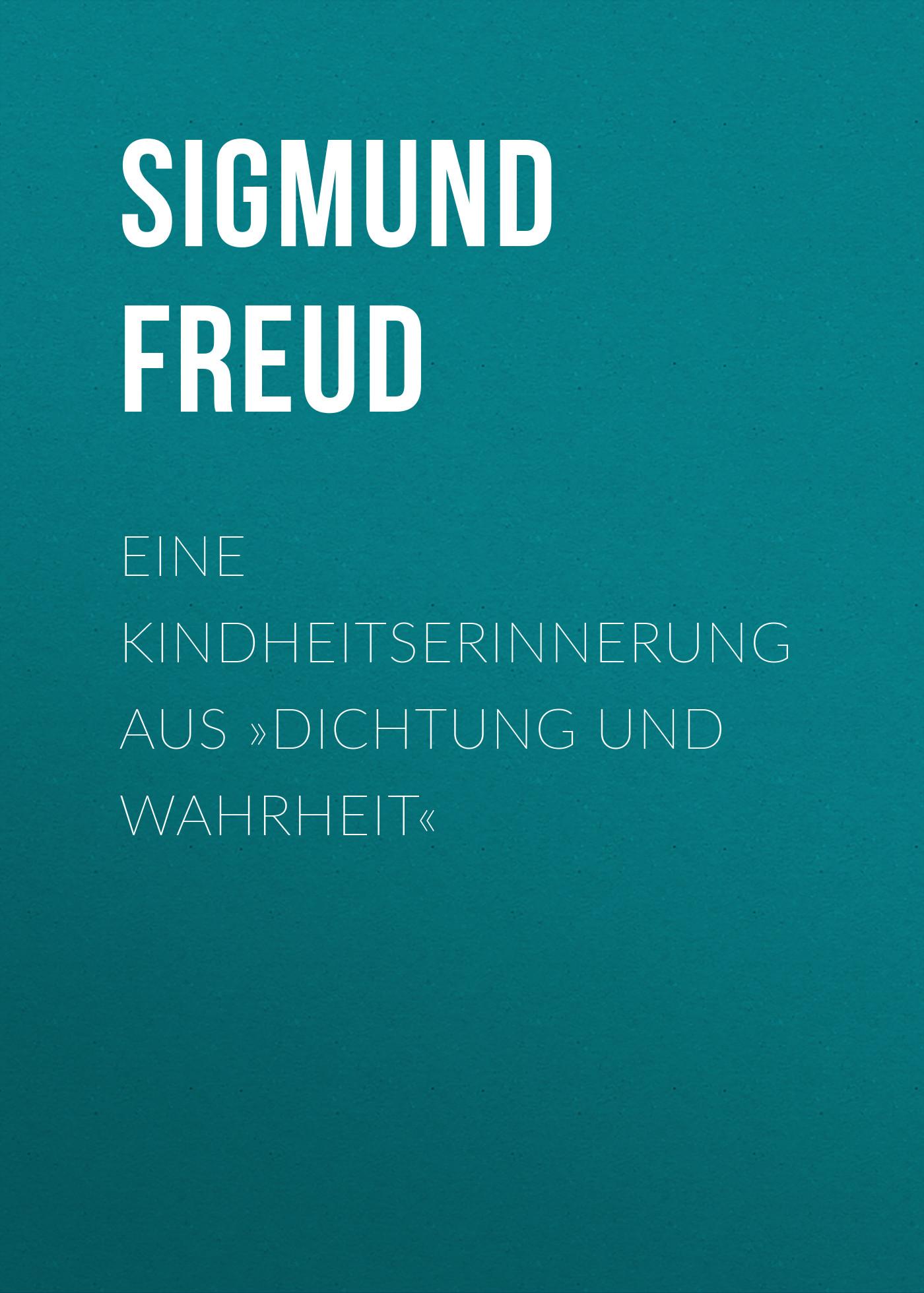 Зигмунд Фрейд Eine Kindheitserinnerung aus »Dichtung und Wahrheit« stefan zweig jeremias eine dramatische dichtung in neun bildern