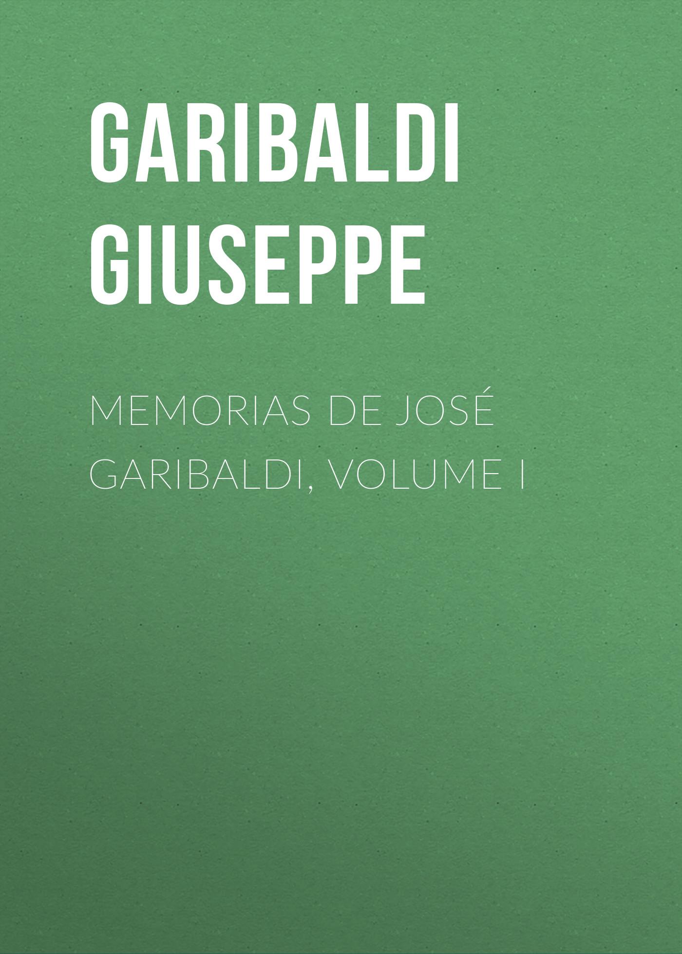 Garibaldi Giuseppe Memorias de José Garibaldi, volume I