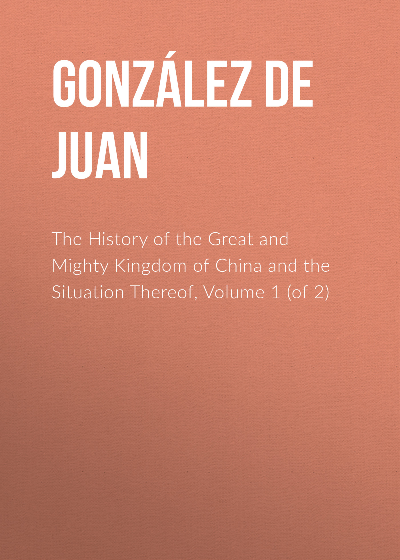 González de Mendoza Juan The History of the Great and Mighty Kingdom of China and the Situation Thereof, Volume 1 (of 2) master of war volume 1