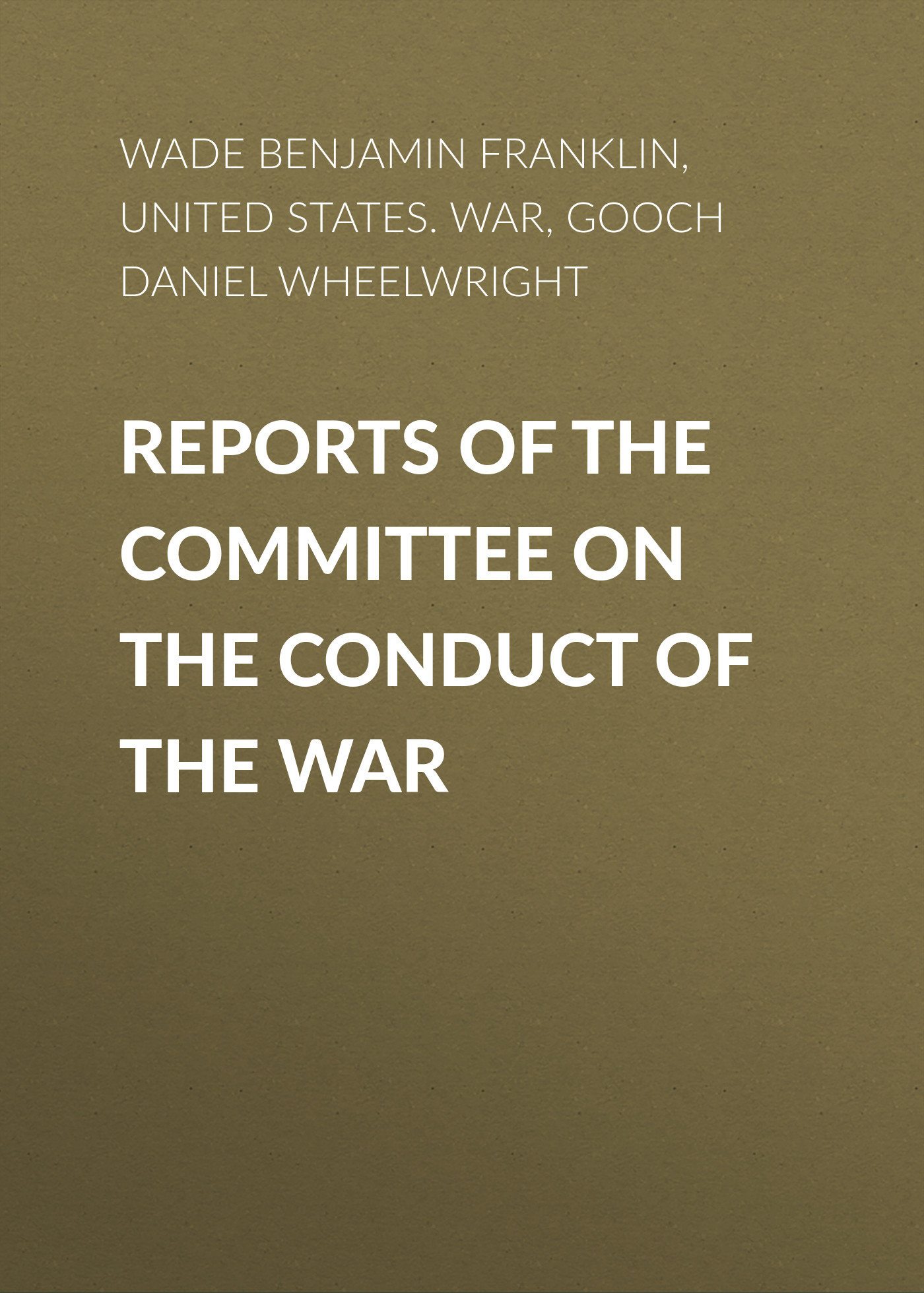 Gooch Daniel Wheelwright Reports of the Committee on the Conduct of the War стоимость
