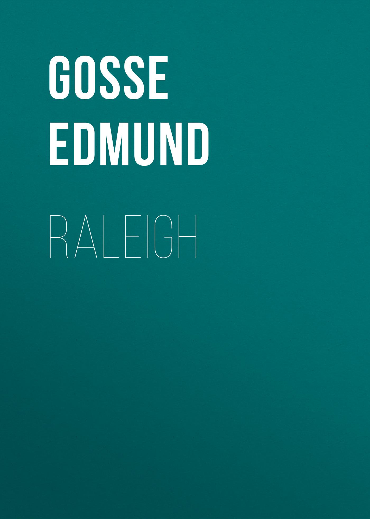 Gosse Edmund Raleigh gosse edmund raleigh