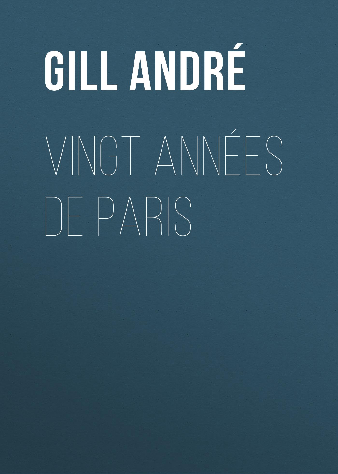 Gill André Vingt années de Paris andré hazes jr antwerp