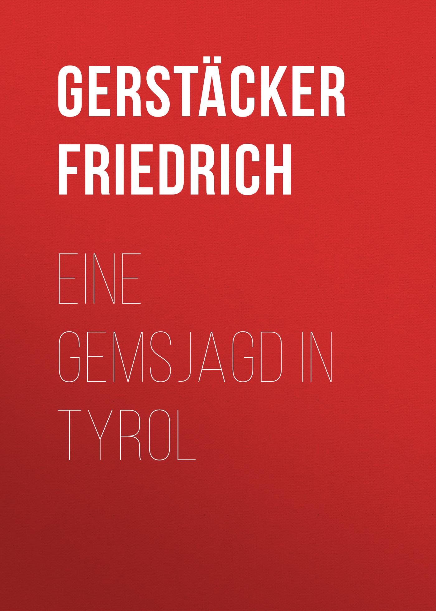 цена Gerstäcker Friedrich Eine Gemsjagd in Tyrol онлайн в 2017 году