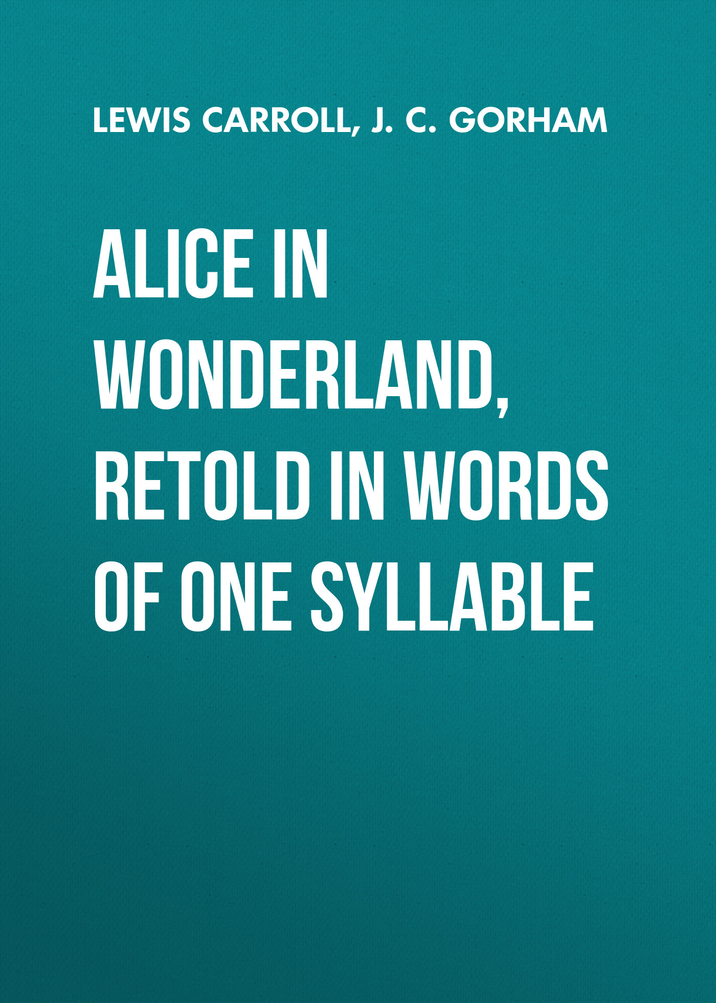 Льюис Кэрролл Alice in Wonderland, Retold in Words of One Syllable