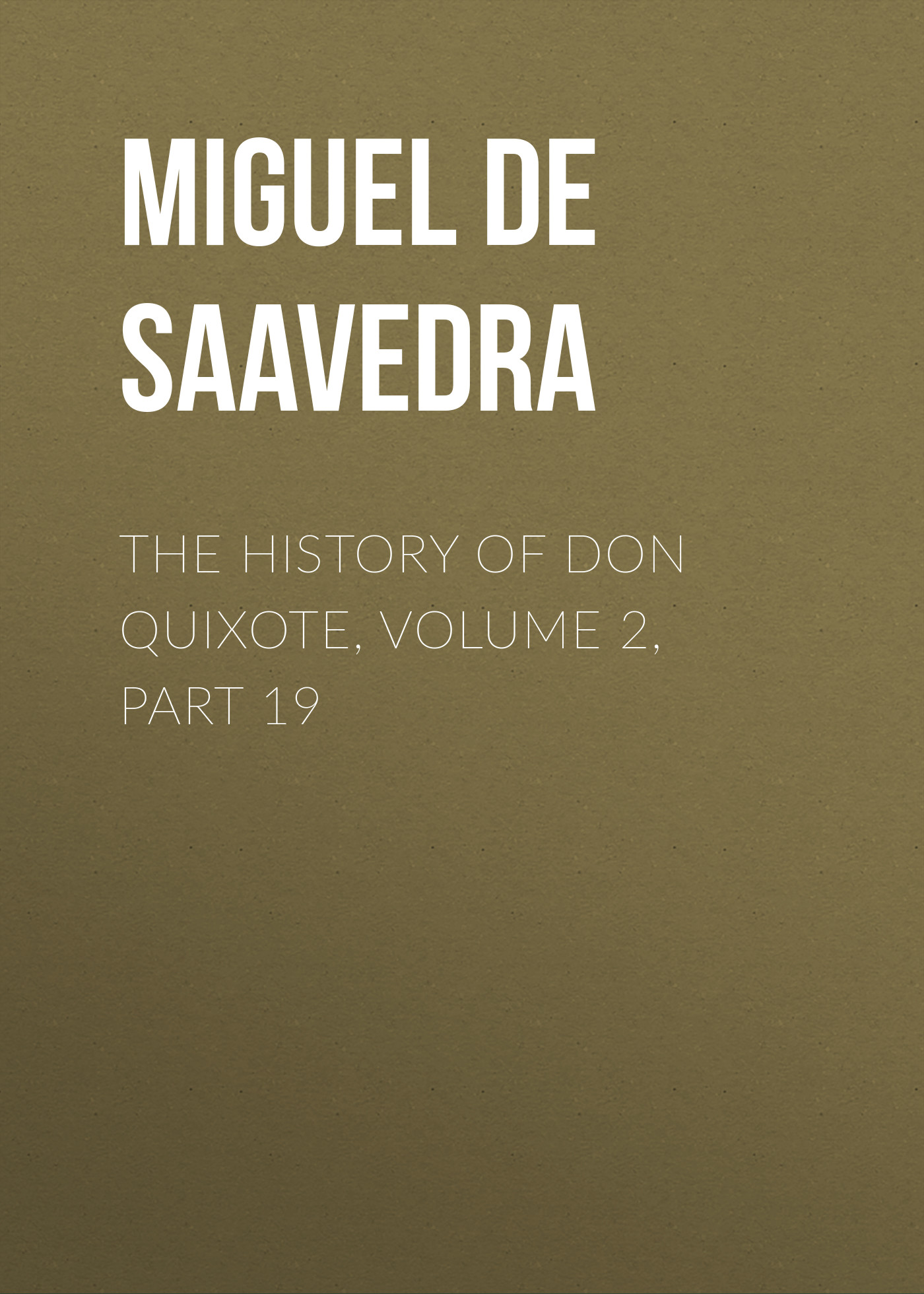Мигель де Сервантес Сааведра The History of Don Quixote, Volume 2, Part 19 don quixote