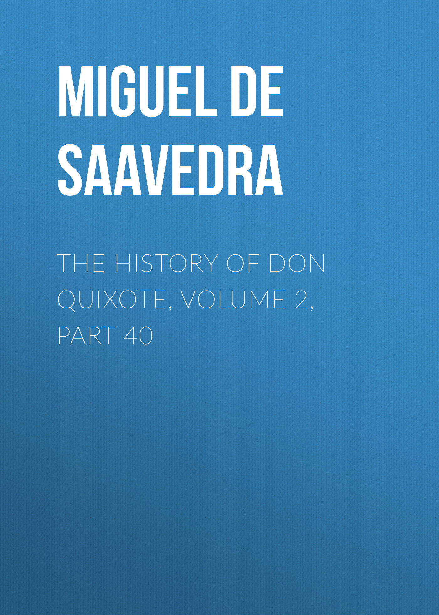 Мигель де Сервантес Сааведра The History of Don Quixote, Volume 2, Part 40 rasmus björn anderson the heimskringla a history of the norse kings volume 5 part 2