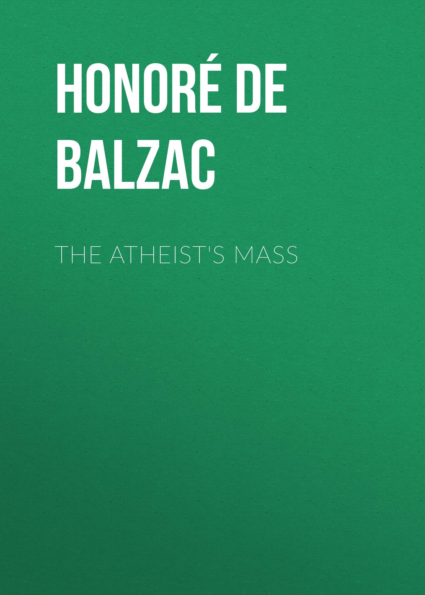 Оноре де Бальзак The Atheist's Mass оноре де бальзак the human comedy introductions and appendix